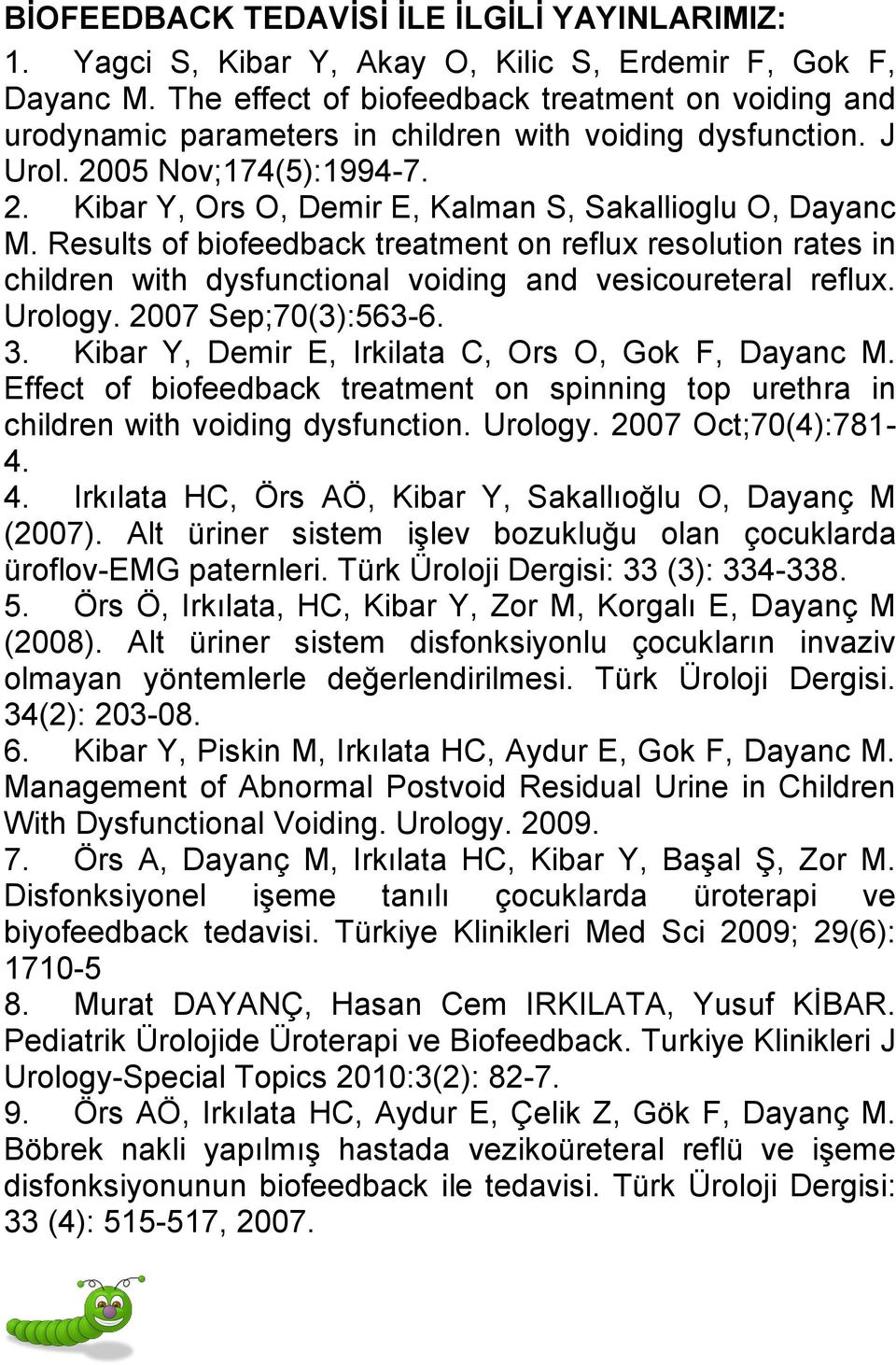 Results of biofeedback treatment on reflux resolution rates in children with dysfunctional voiding and vesicoureteral reflux. Urology. 2007 Sep;70(3):563-6. 3.