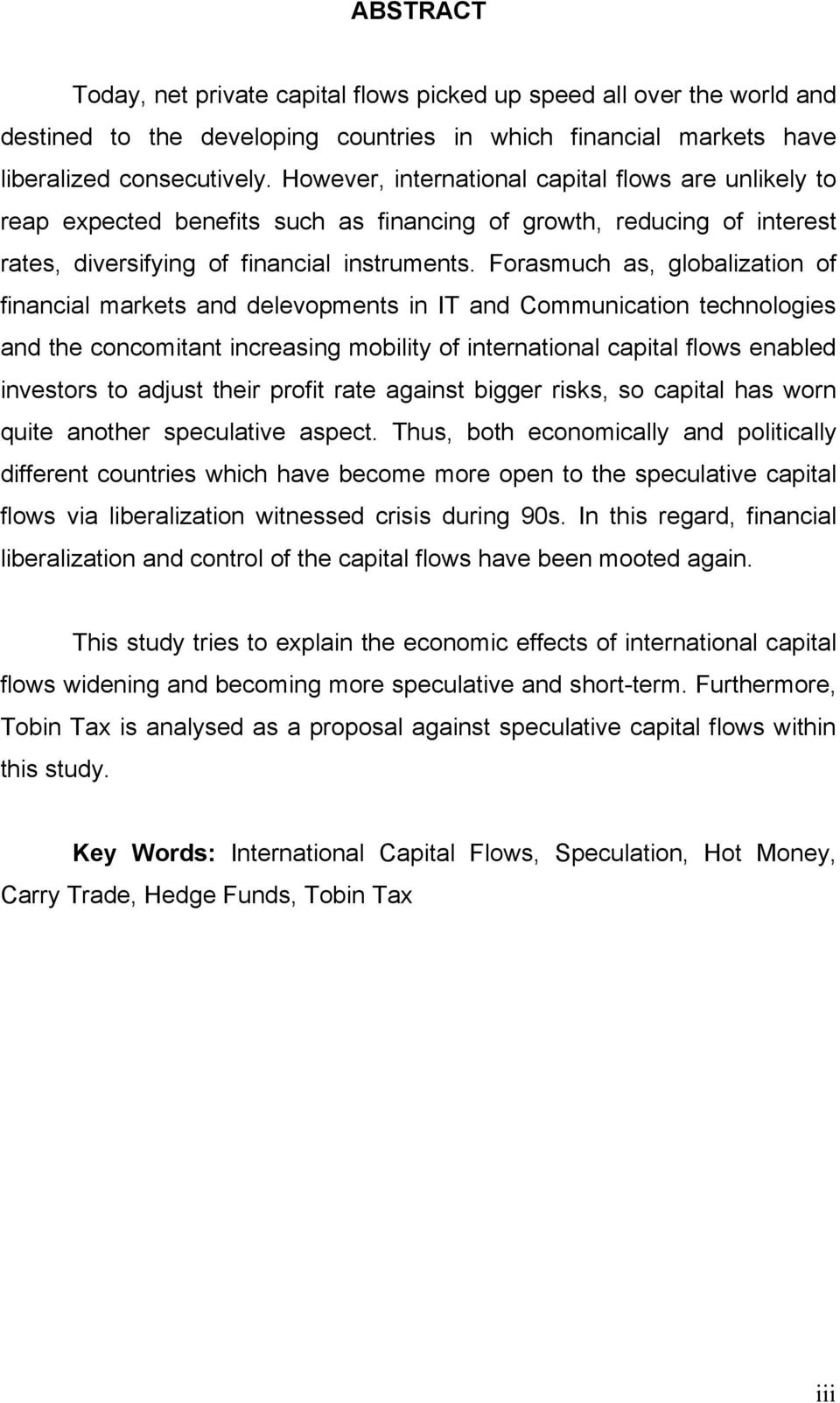 Forasmuch as, globalization of financial markets and delevopments in IT and Communication technologies and the concomitant increasing mobility of international capital flows enabled investors to