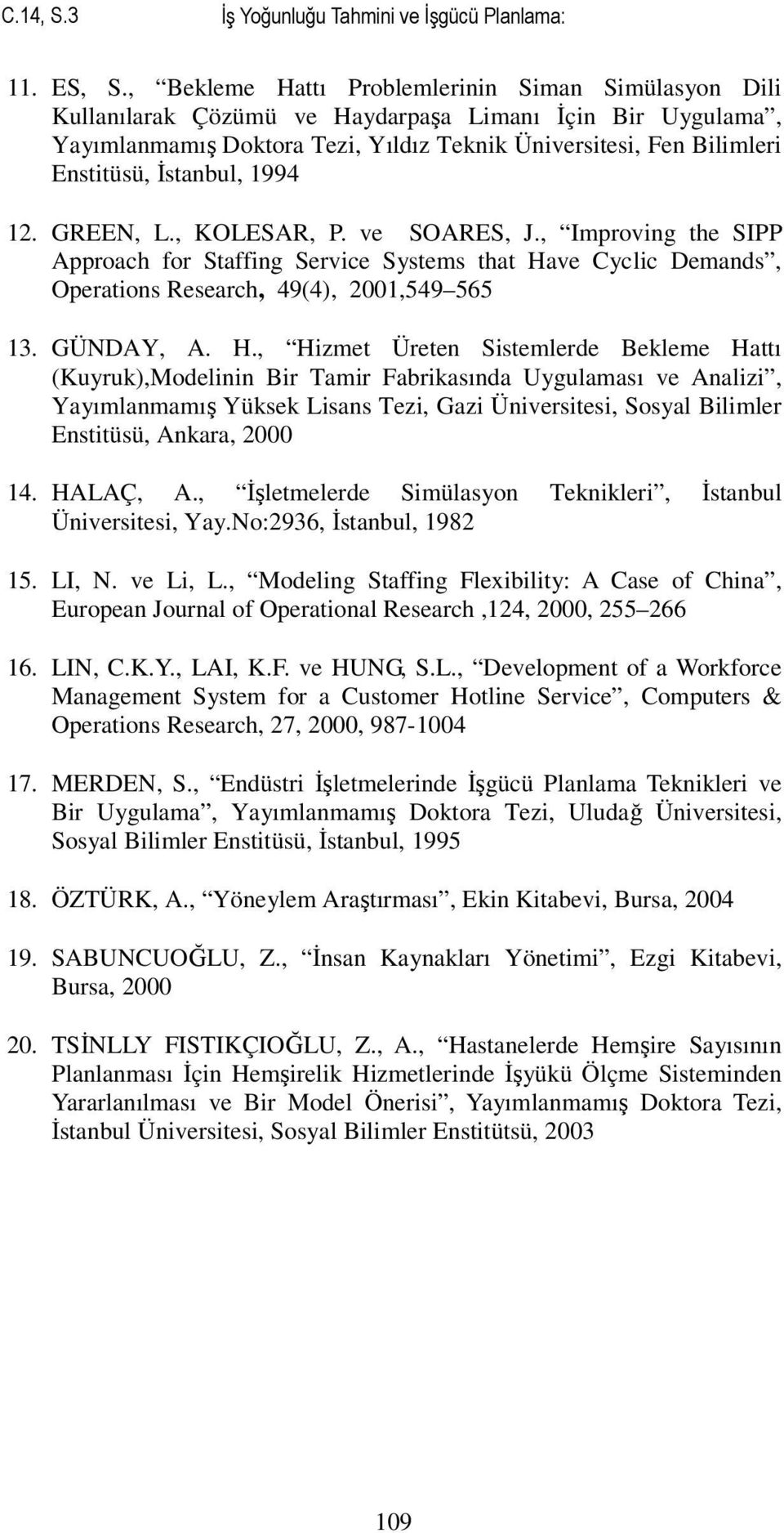İstanbul, 1994 12. GREEN, L., KOLESAR, P. ve SOARES, J., Improving the SIPP Approach for Staffing Service Systems that Ha