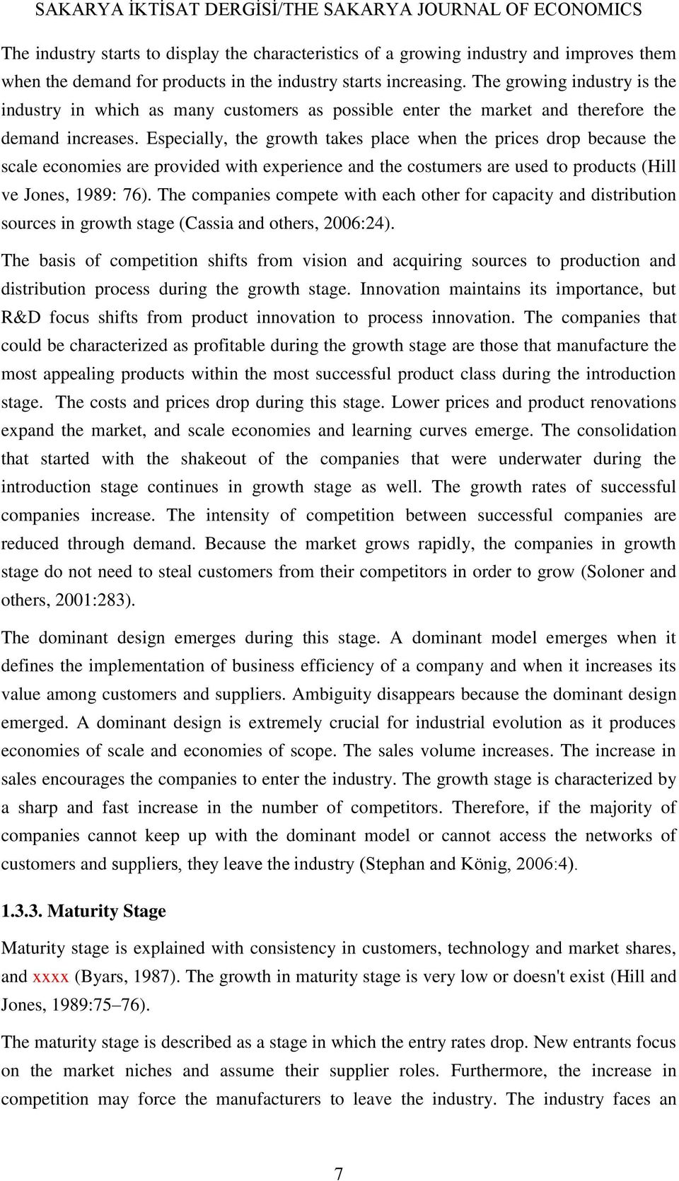 Especially, the growth takes place when the prices drop because the scale economies are provided with experience and the costumers are used to products (Hill ve Jones, 1989: 76).
