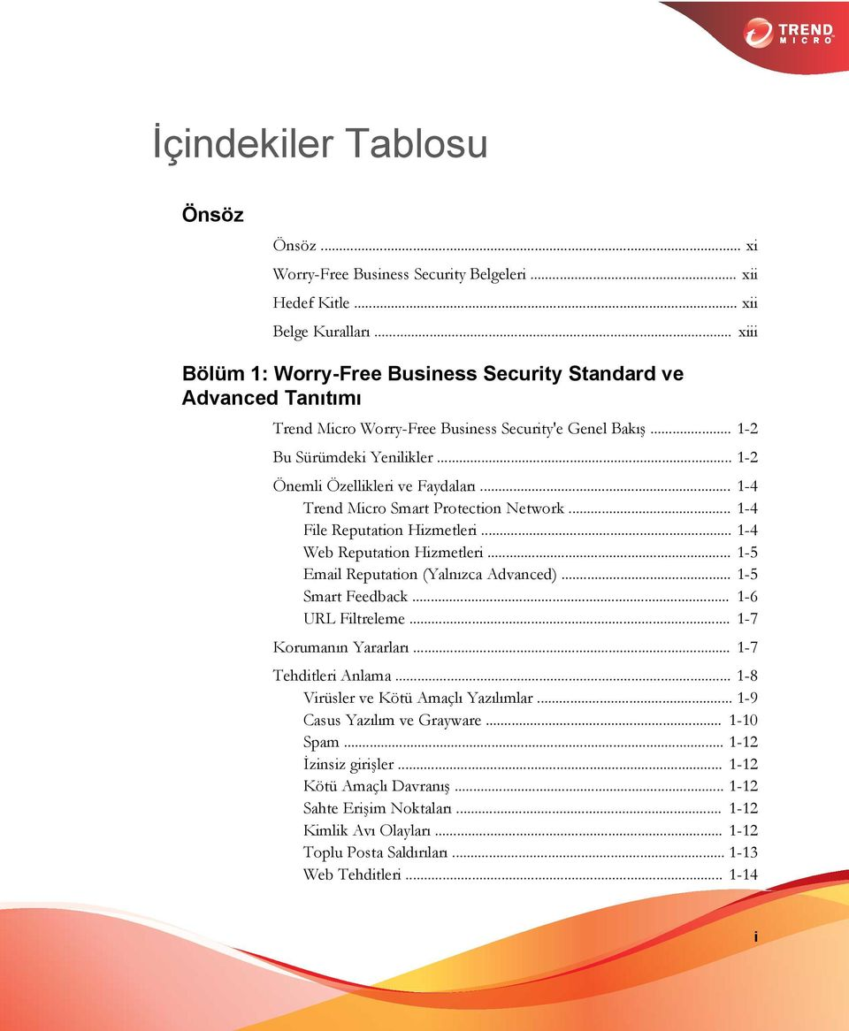 .. 1-4 Trend Micro Smart Protection Network... 1-4 File Reputation Hizmetleri... 1-4 Web Reputation Hizmetleri... 1-5 Email Reputation (Yalnızca Advanced)... 1-5 Smart Feedback... 1-6 URL Filtreleme.