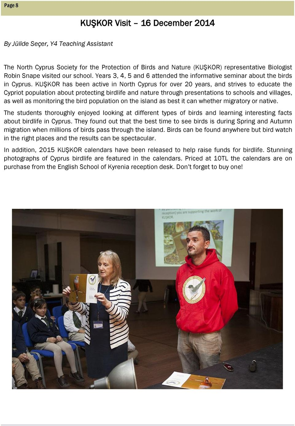 KUŞKOR has been active in North Cyprus for over 20 years, and strives to educate the Cypriot population about protecting birdlife and nature through presentations to schools and villages, as well as