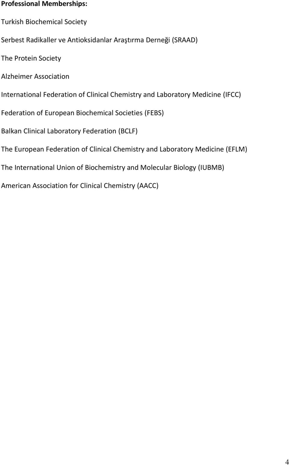Biochemical Societies (FEBS) Balkan Clinical Laboratory Federation (BCLF) The European Federation of Clinical Chemistry and