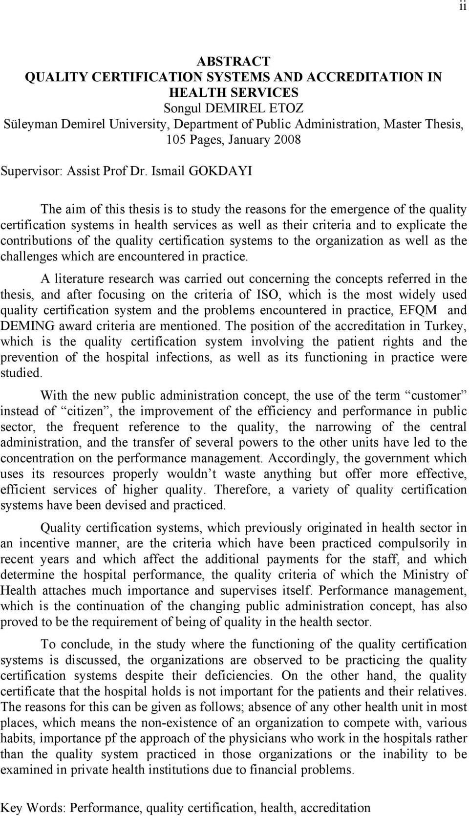 Ismail GOKDAYI The aim of this thesis is to study the reasons for the emergence of the quality certification systems in health services as well as their criteria and to explicate the contributions of