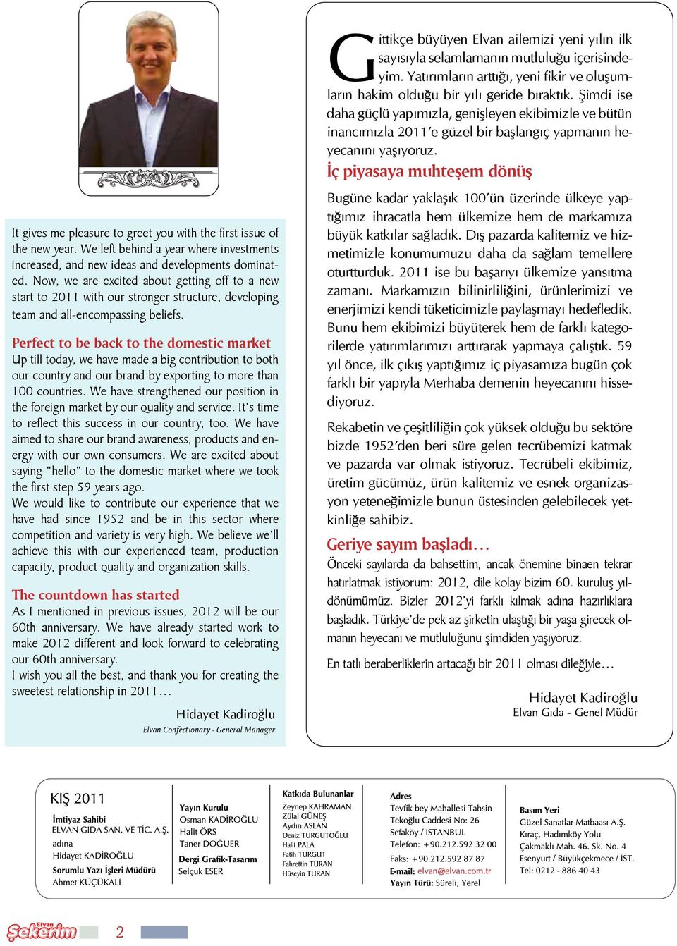İç piyasaya muhteşem dönüş It gives me pleasure to greet you with the first issue of the new year. We left behind a year where investments increased, and new ideas and developments dominated.