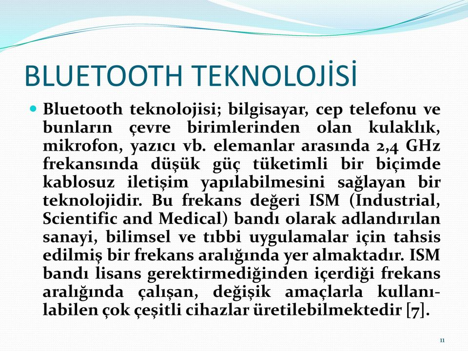 Bu frekans değeri ISM (Industrial, Scientific and Medical) bandı olarak adlandırılan sanayi, bilimsel ve tıbbi uygulamalar için tahsis edilmiş bir