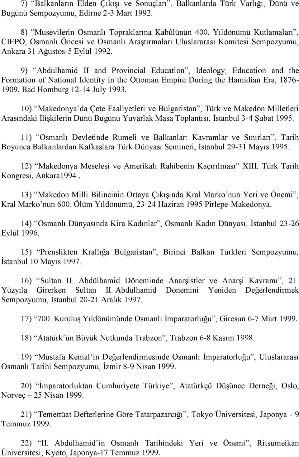 9) Abdulhamid II and Provincial Education, Ideology, Education and the Formation of National Identity in the Ottoman Empire During the Hamidian Era, 1876-1909, Bad Homburg 12-14 July 1993.