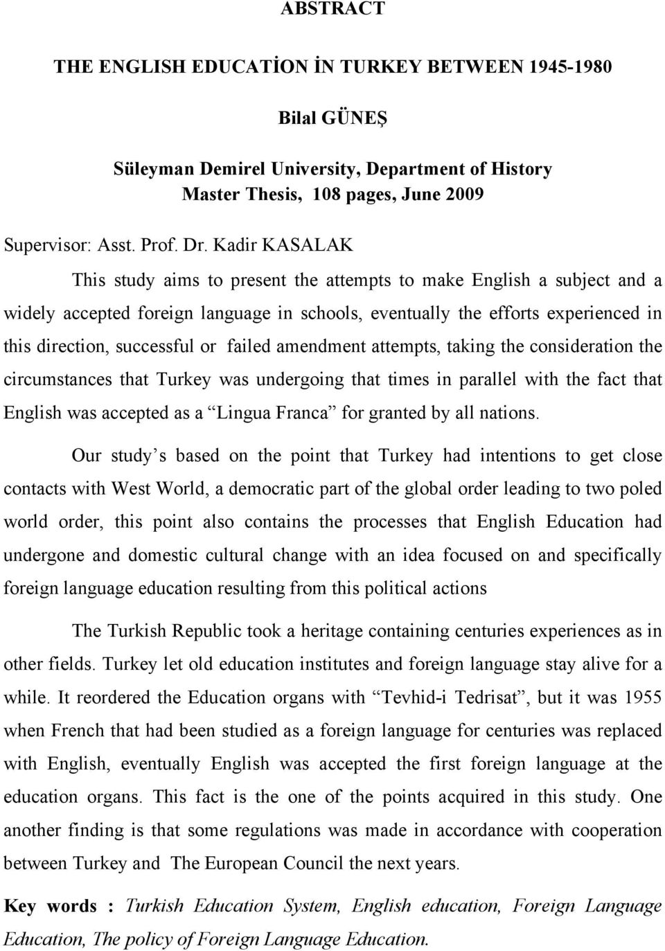 failed amendment attempts, taking the consideration the circumstances that Turkey was undergoing that times in parallel with the fact that English was accepted as a Lingua Franca for granted by all