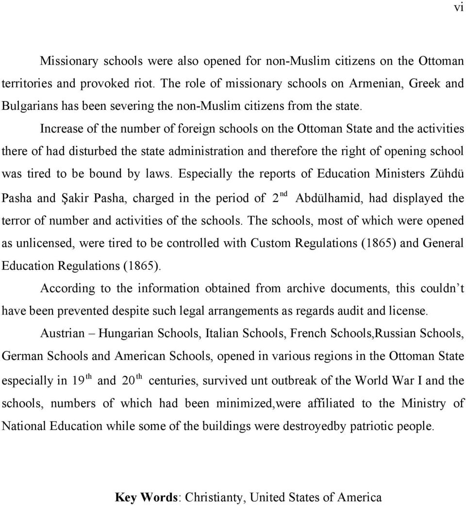 Increase of the number of foreign schools on the Ottoman State and the activities there of had disturbed the state administration and therefore the right of opening school was tired to be bound by