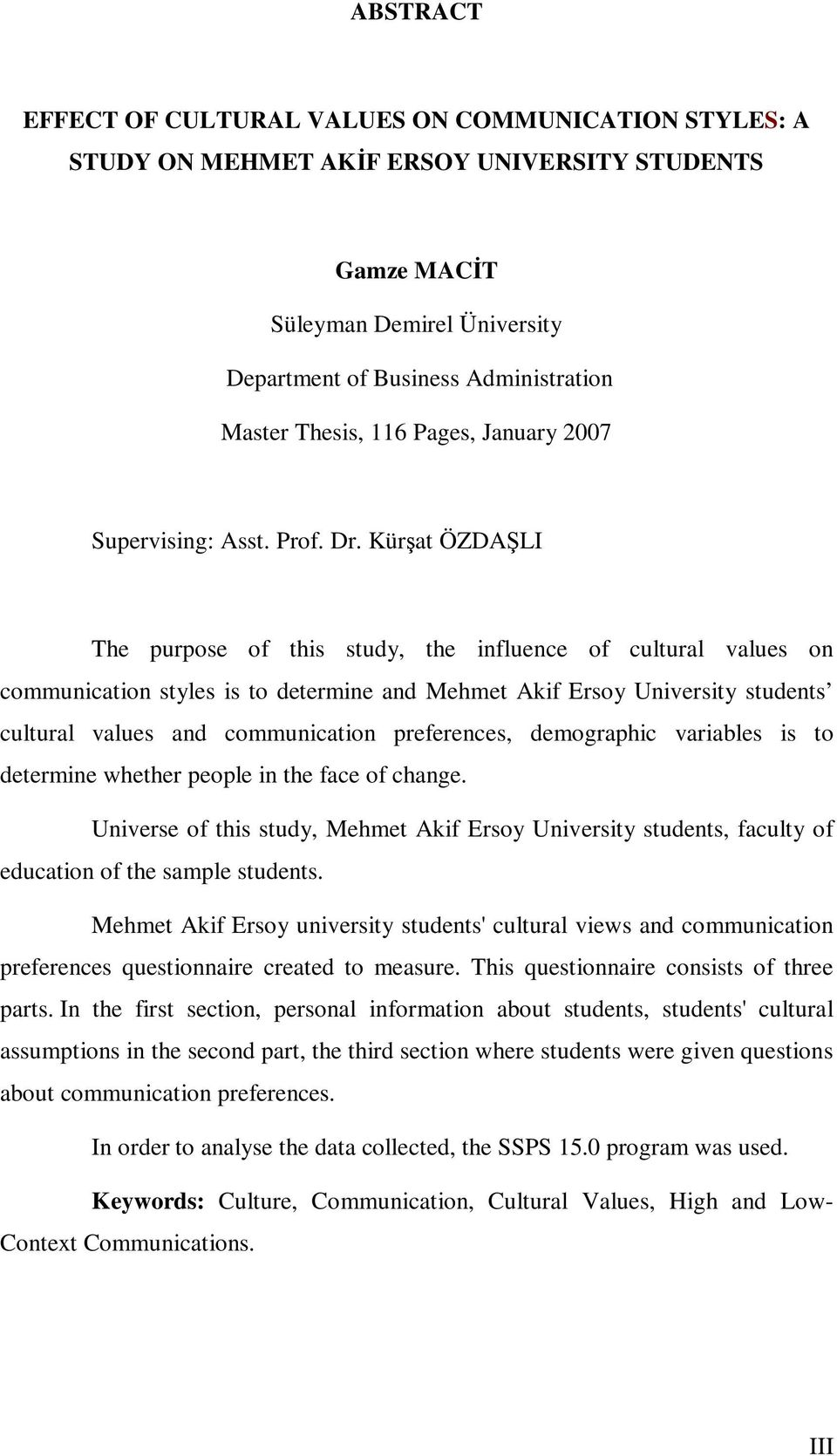 Kürşat ÖZDAŞLI The purpose of this study, the influence of cultural values on communication styles is to determine and Mehmet Akif Ersoy University students cultural values and communication