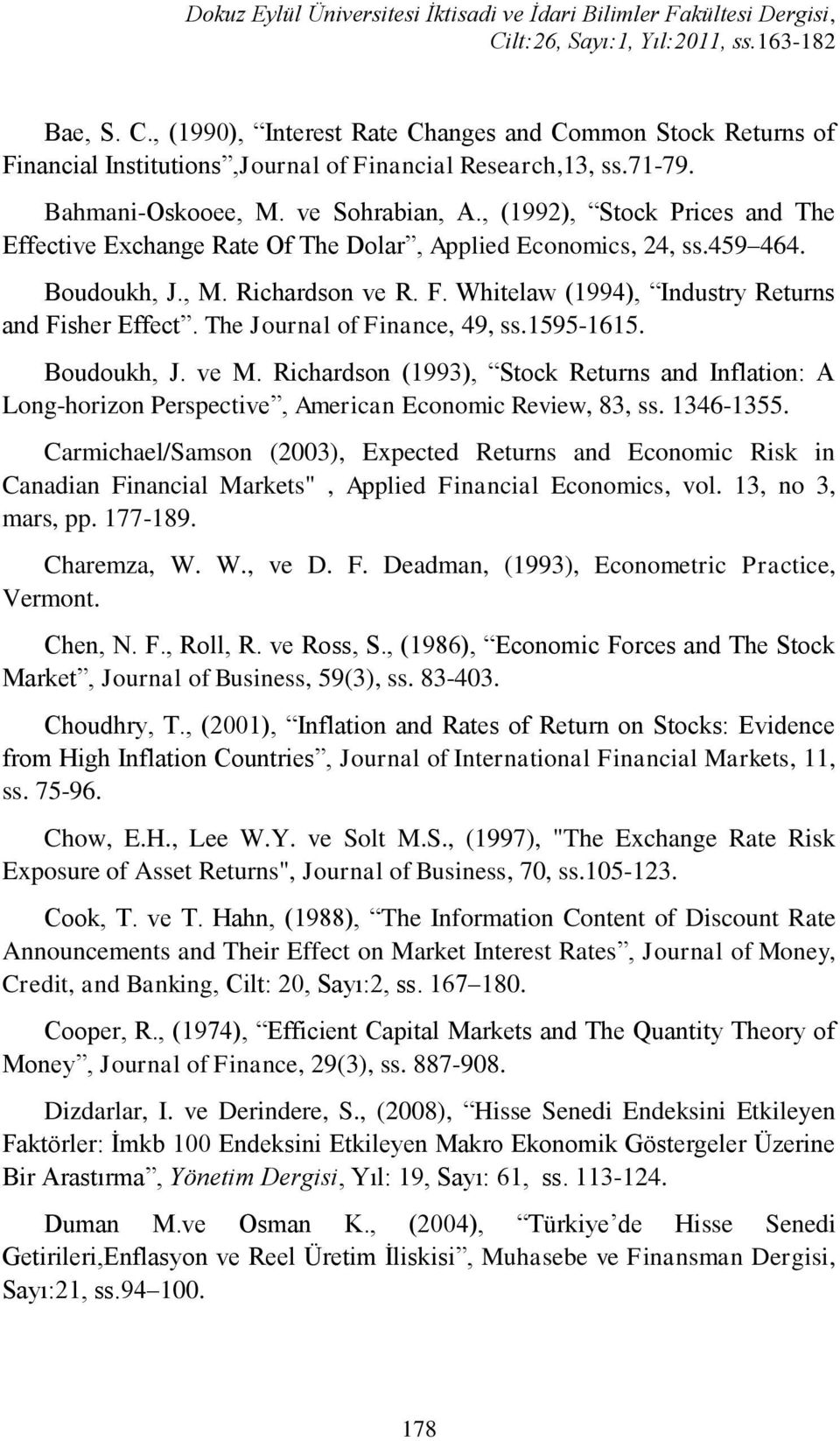 The Journal of Finance, 49, ss.1595-1615. Boudoukh, J. ve M. Richardson (1993), Stock Returns and Inflation: A Long-horizon Perspective, American Economic Review, 83, ss. 1346-1355.