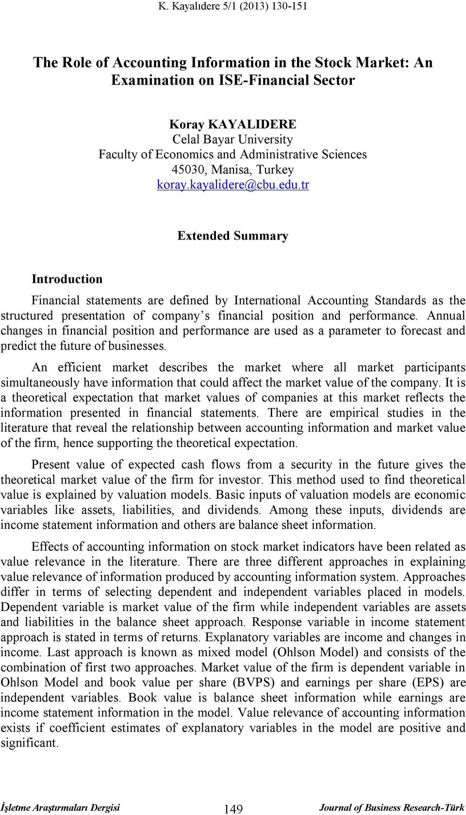 tr Extended Summary Introduction Financial statements are defined by International Accounting Standards as the structured presentation of company s financial position and performance.