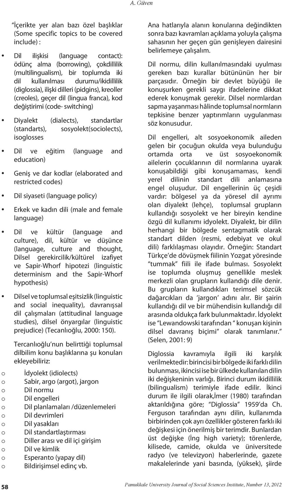 ssylekt(scilects), isglsses Dil ve eğitim (language and educatin) Geniş ve dar kdlar (elabrated and restricted cdes) Dil siyaseti (language plicy) Erkek ve kadın dili (male and female language) Dil
