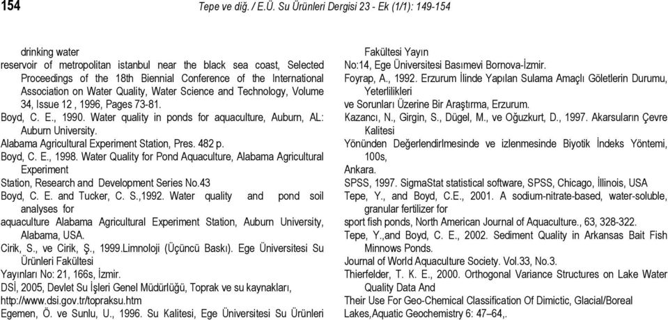 Association on Water Quality, Water Science and Technology, Volume 34, Issue 12, 1996, Pages 73-81. Boyd, C. E., 199. Water quality in ponds for aquaculture, Auburn, AL: Auburn University.