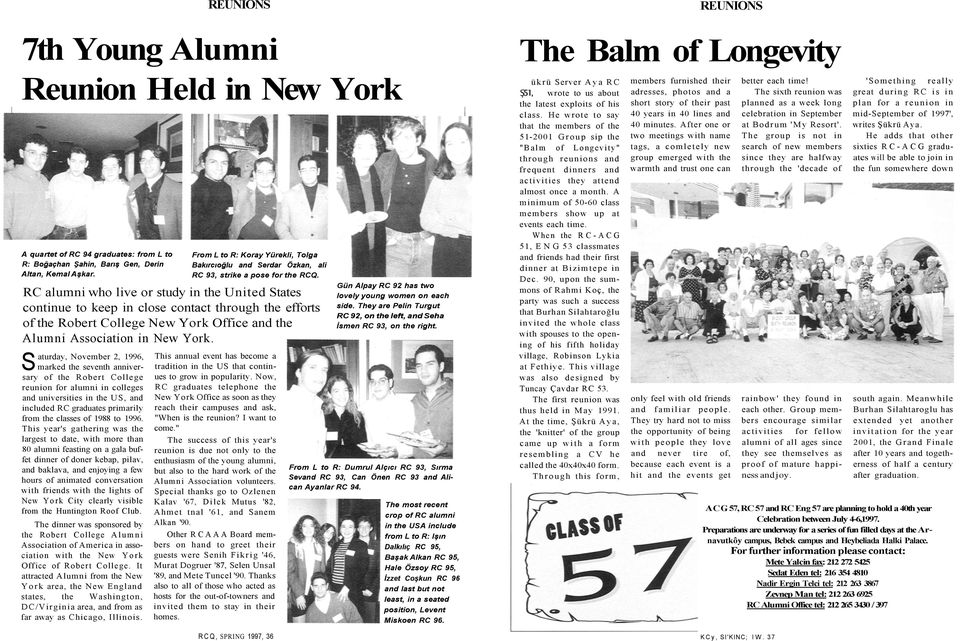 RC alumni who live or study in the United States continue to keep in close contact through the efforts of the Robert College New York Office and the Alumni Association in New York.