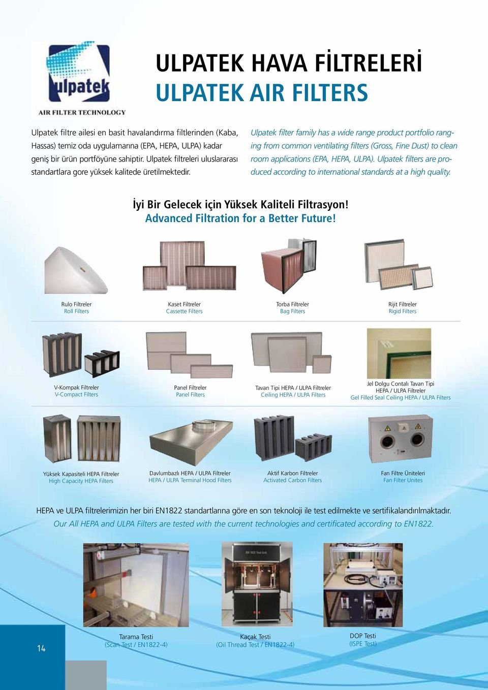Ulpatek filter family has a wide range product portfolio ranging from common ventilating filters (Gross, Fine Dust) to clean room applications (EPA, HEPA, ULPA).