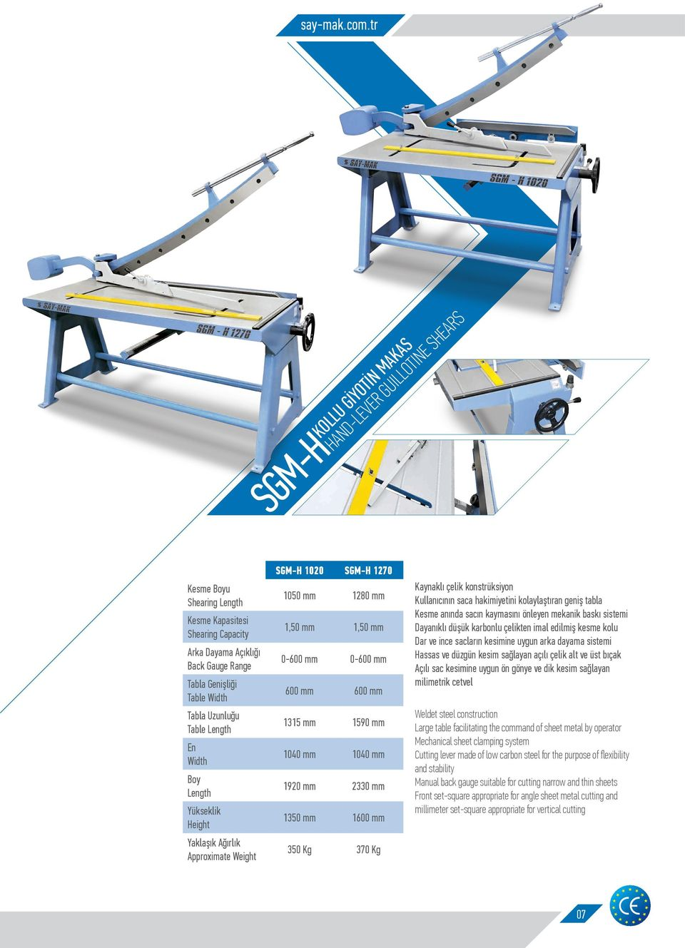 Table Length En Width Boy Length Yükseklik Height Yaklaşık Ağırlık Approximate Weight SGM-H 1020 SGM-H 1270 1050 mm 1280 mm 1,50 mm 1,50 mm 0-600 mm 0-600 mm 600 mm 600 mm 1315 mm 1590 mm 1040 mm