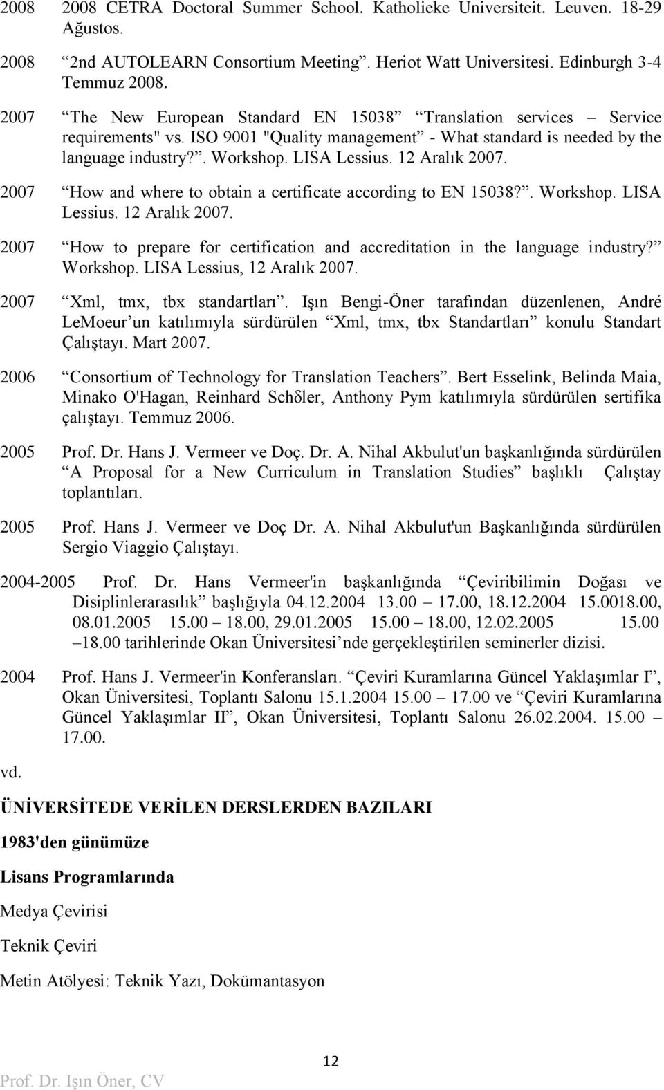 12 Aralık 2007. 2007 How and where to obtain a certificate according to EN 15038?. Workshop. LISA Lessius. 12 Aralık 2007.