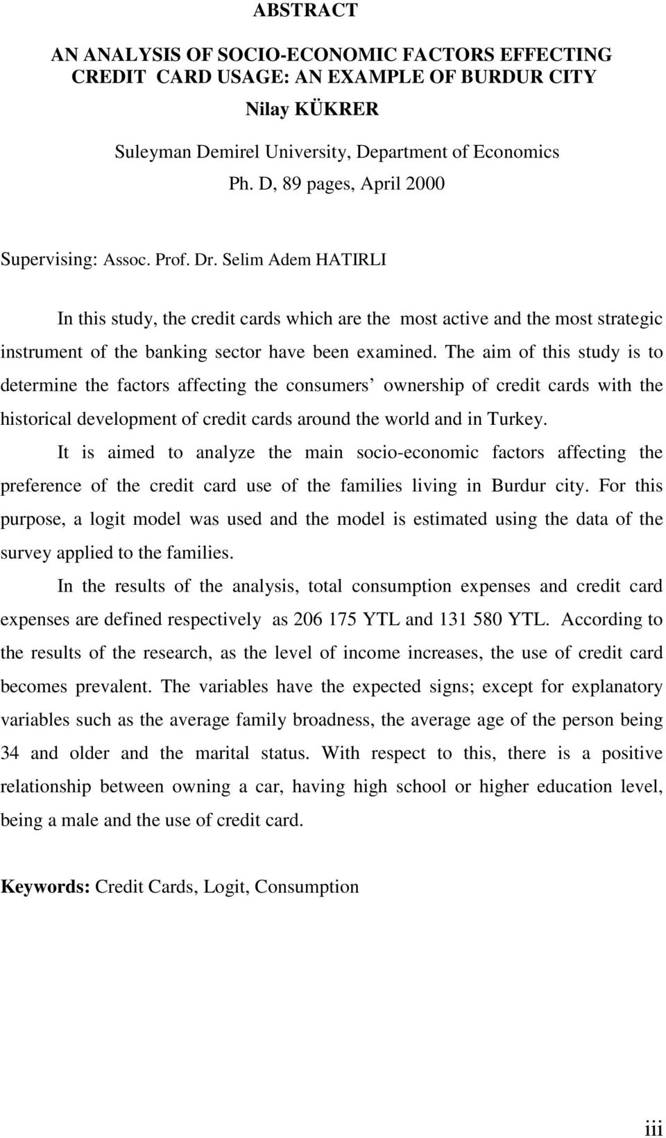 Selim Adem HATIRLI In this study, the credit cards which are the most active and the most strategic instrument of the banking sector have been examined.