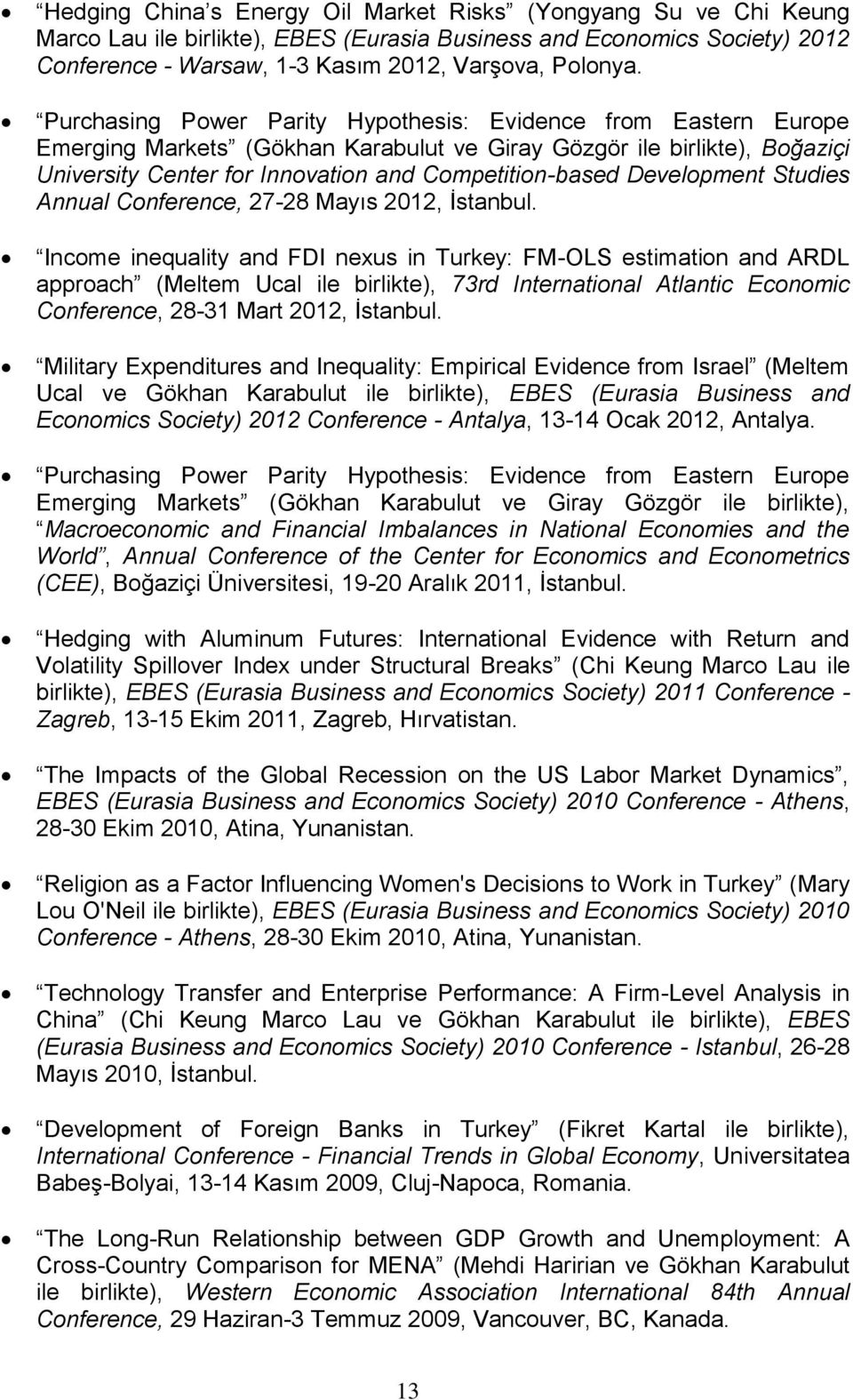 Development Studies Annual Conference, 27-28 Mayıs 2012, İstanbul.