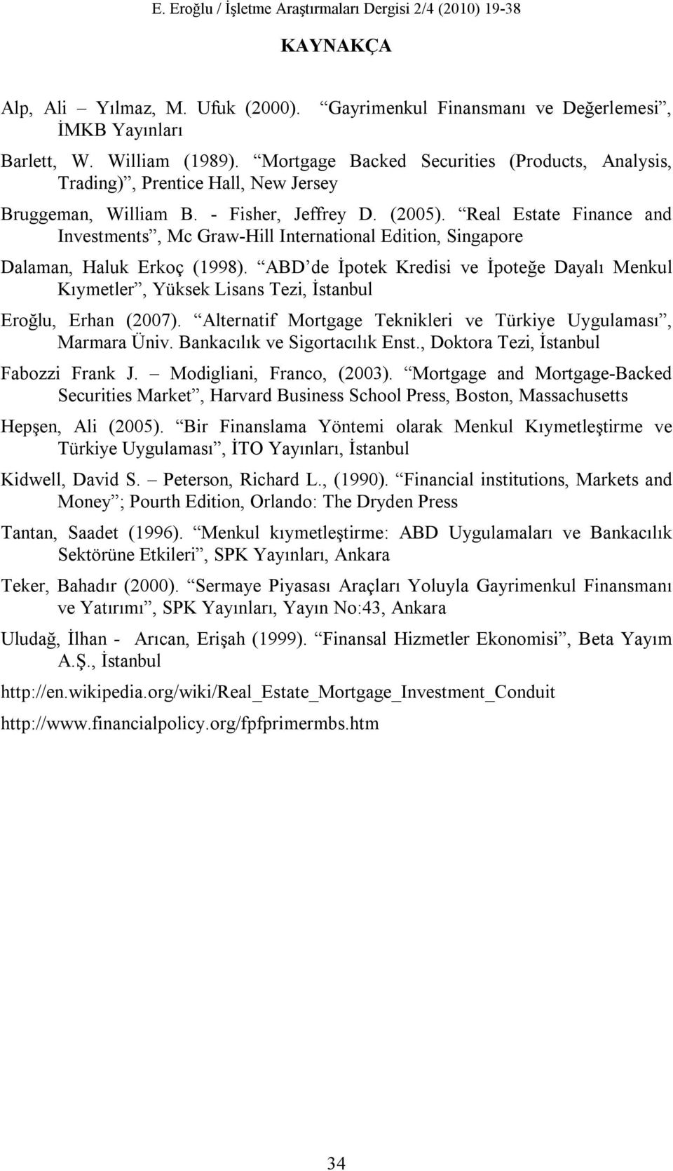 Real Estate Finance and Investments, Mc Graw-Hill International Edition, Singapore Dalaman, Haluk Erkoç (1998).