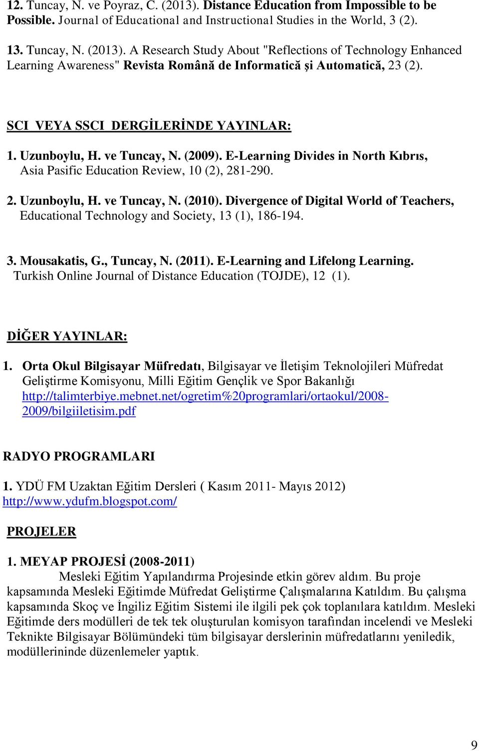 Divergence of Digital World of Teachers, Educational Technology and Society, 13 (1), 186-194. 3. Mousakatis, G., Tuncay, N. (2011). E-Learning and Lifelong Learning.