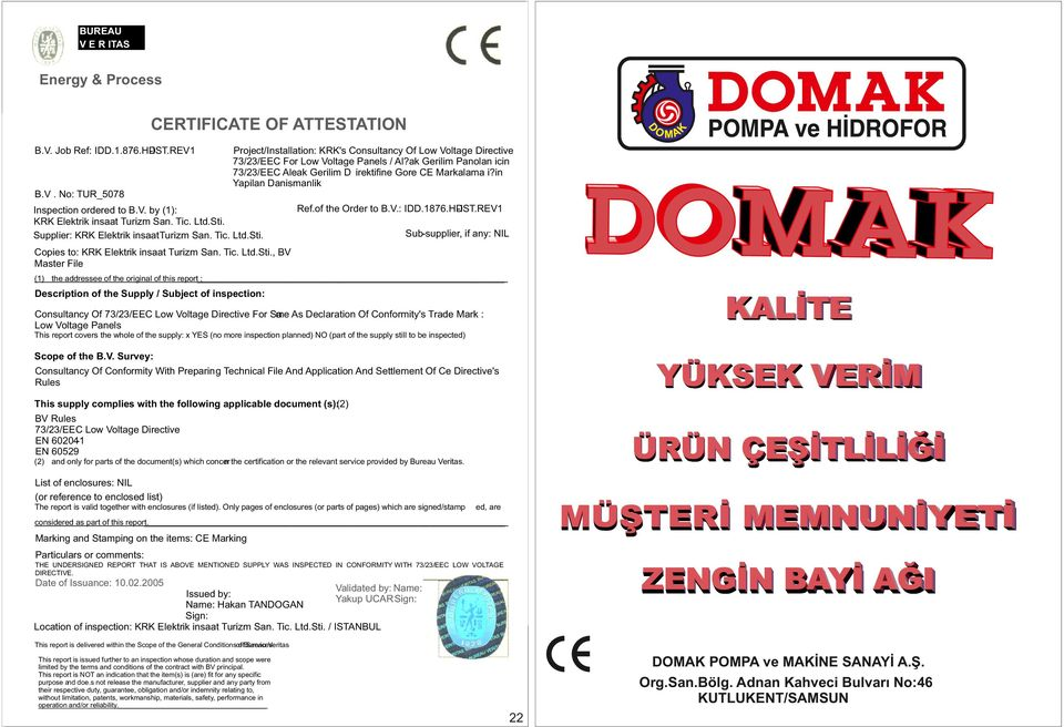 in Yapilan Danismanlik B.V. No: TUR_5078 Inspection ordered to B.V. by (1): KRK Elektrik insaat Turizm San. Tic. Ltd.Sti. Supplier: KRK Elektrik insaat Turizm San. Tic. Ltd.Sti. Ref.of the Order to B.