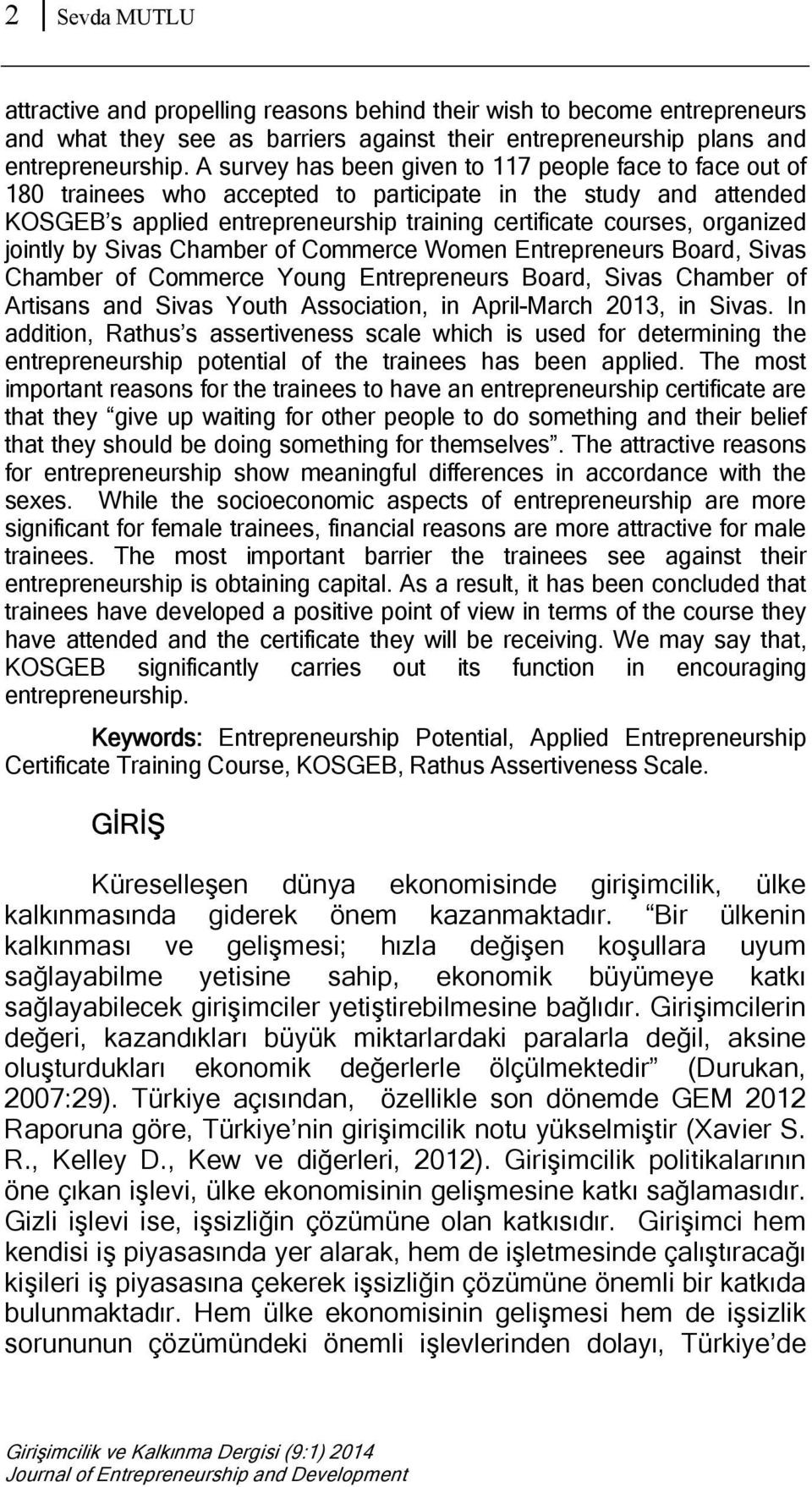 jointly by Sivas Chamber of Commerce Women Entrepreneurs Board, Sivas Chamber of Commerce Young Entrepreneurs Board, Sivas Chamber of Artisans and Sivas Youth Association, in April-March 2013, in