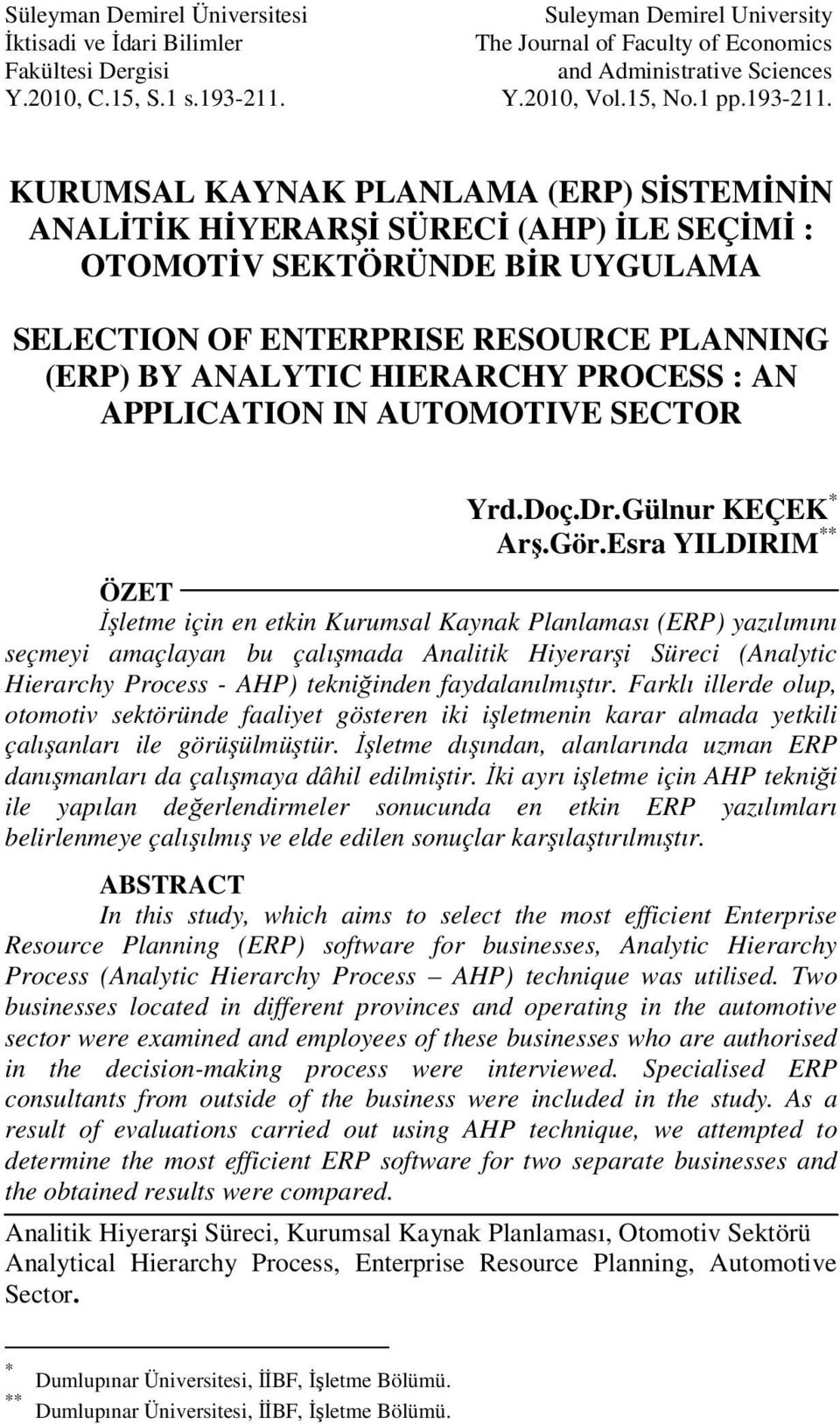 KURUMSAL KAYNAK PLANLAMA (ERP) SİSTEMİNİN ANALİTİK HİYERARŞİ SÜRECİ (AHP) İLE SEÇİMİ : OTOMOTİV SEKTÖRÜNDE BİR UYGULAMA SELECTION OF ENTERPRISE RESOURCE PLANNING (ERP) BY ANALYTIC HIERARCHY PROCESS :