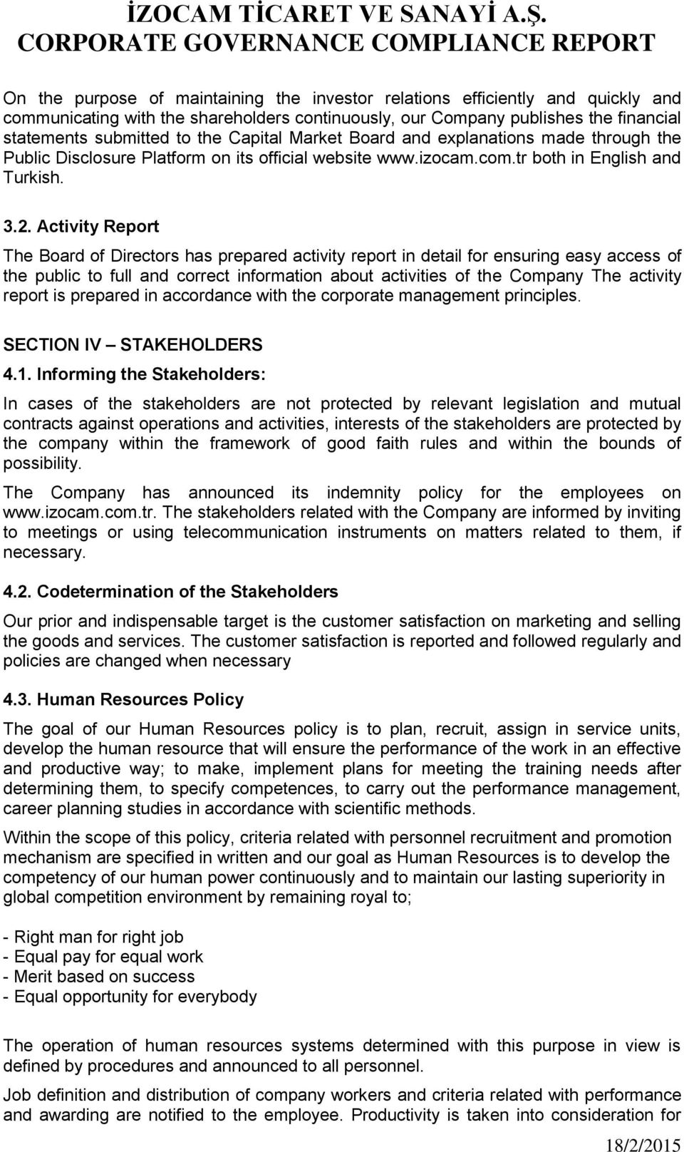 Activity Report The Board of Directors has prepared activity report in detail for ensuring easy access of the public to full and correct information about activities of the Company The activity