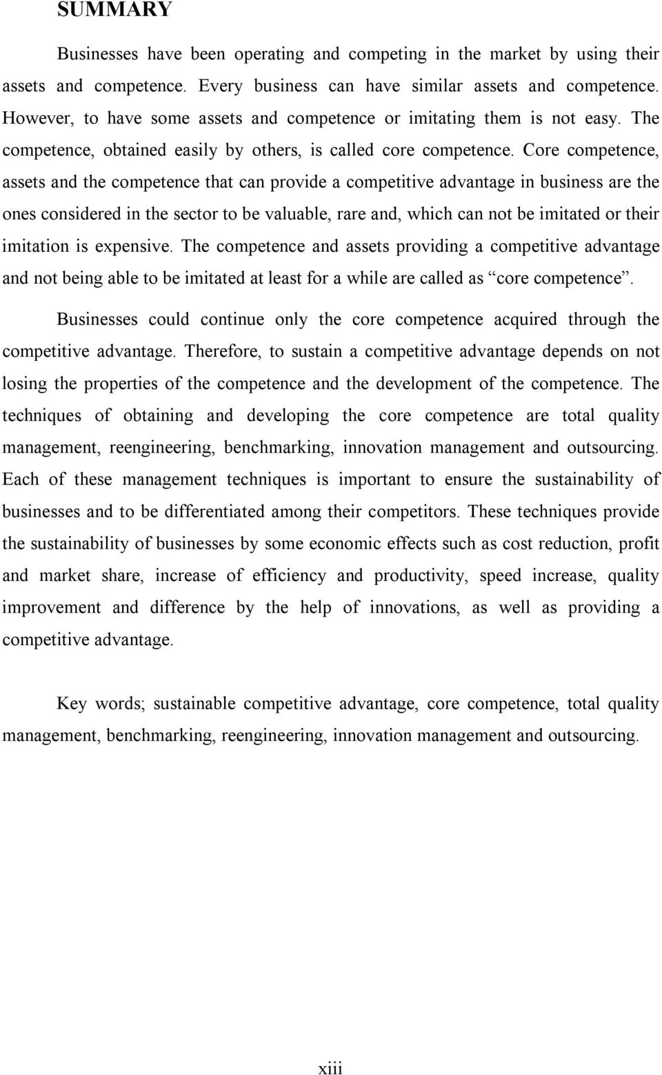 Core competence, assets and the competence that can provide a competitive advantage in business are the ones considered in the sector to be valuable, rare and, which can not be imitated or their