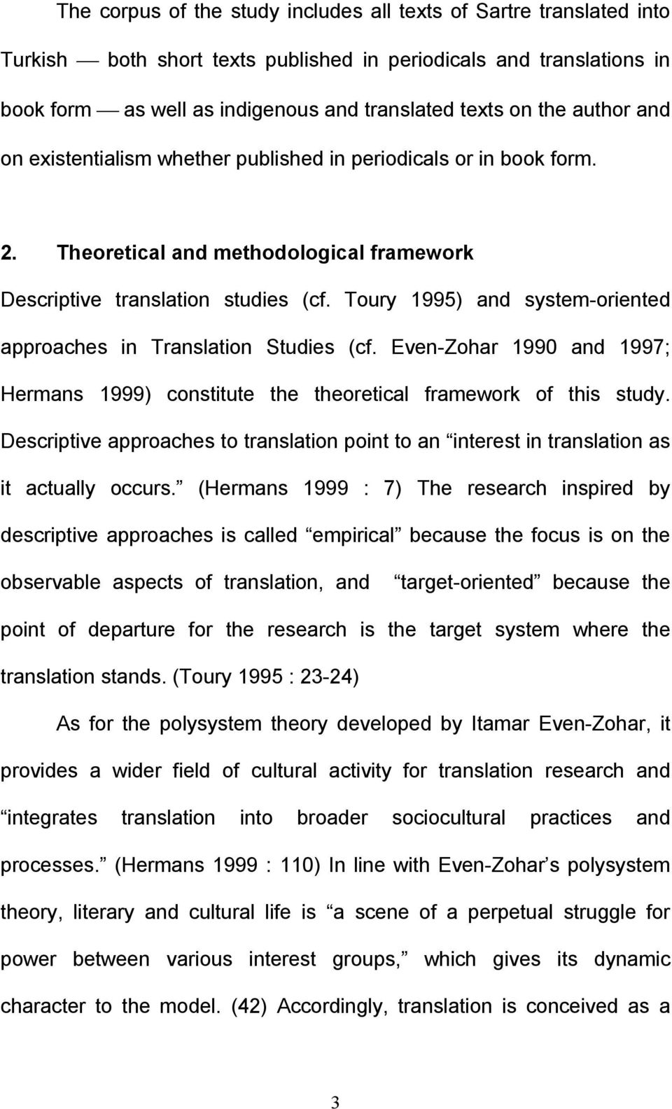 Toury 1995) and system-oriented approaches in Translation Studies (cf. Even-Zohar 1990 and 1997; Hermans 1999) constitute the theoretical framework of this study.