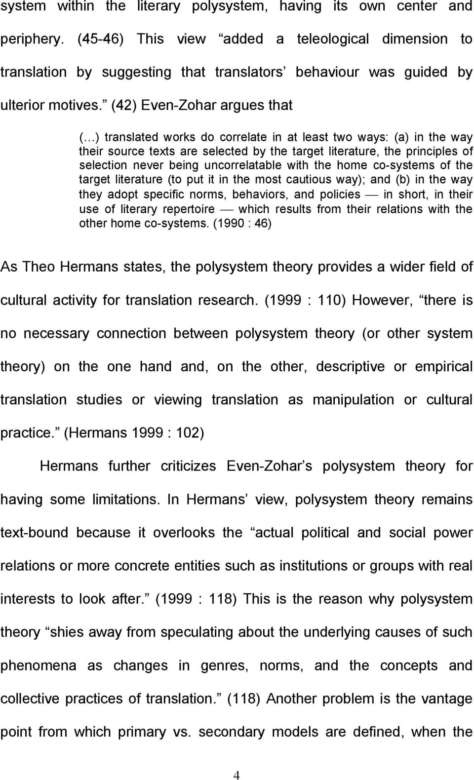 (42) Even-Zohar argues that ( ) translated works do correlate in at least two ways: (a) in the way their source texts are selected by the target literature, the principles of selection never being