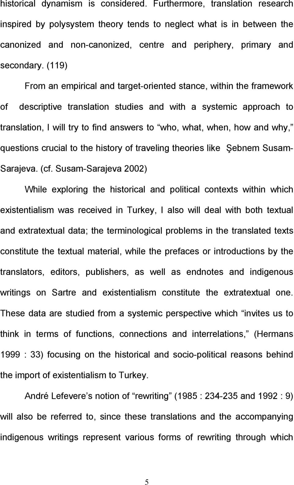 (119) From an empirical and target-oriented stance, within the framework of descriptive translation studies and with a systemic approach to translation, I will try to find answers to who, what, when,