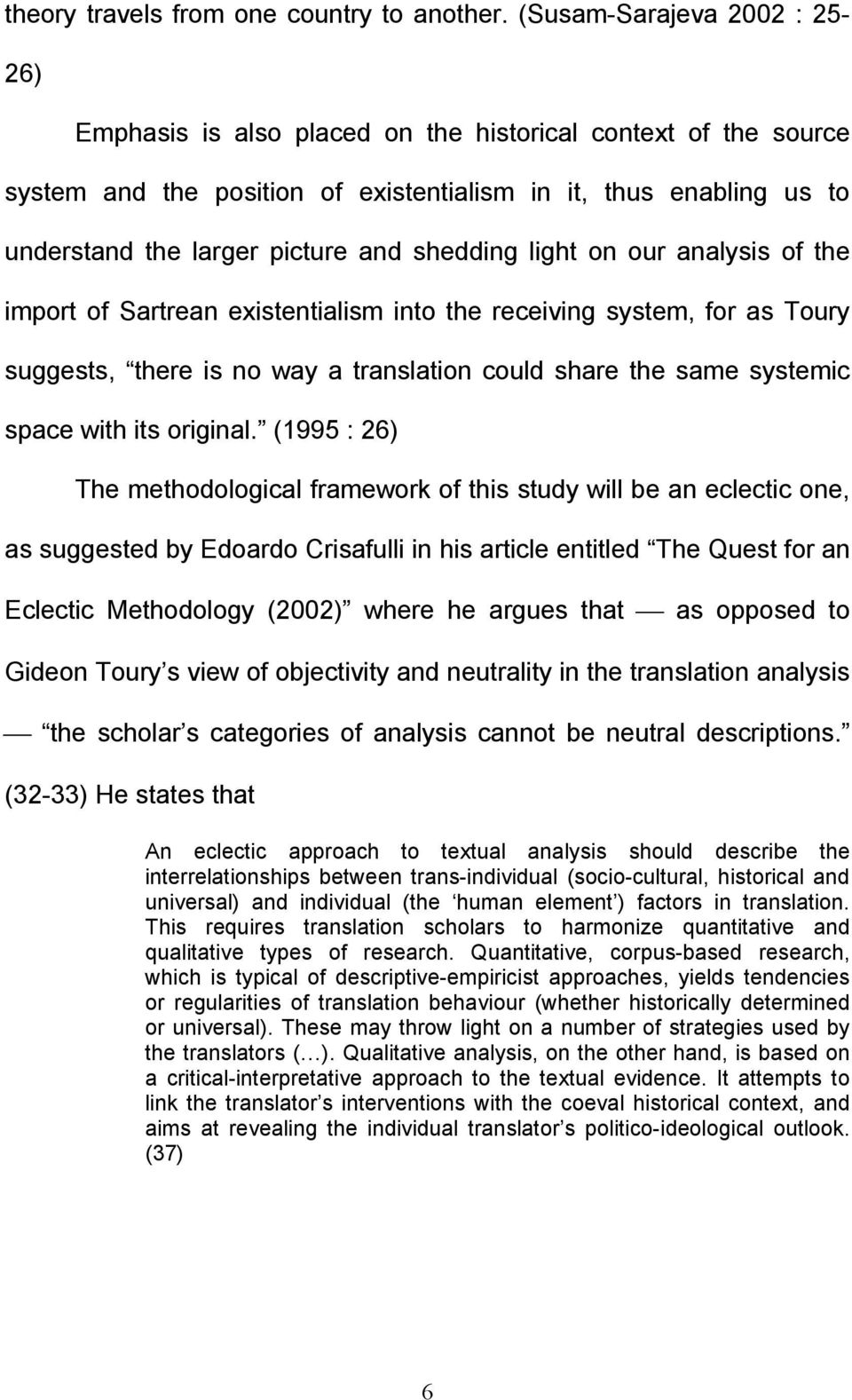 shedding light on our analysis of the import of Sartrean existentialism into the receiving system, for as Toury suggests, there is no way a translation could share the same systemic space with its
