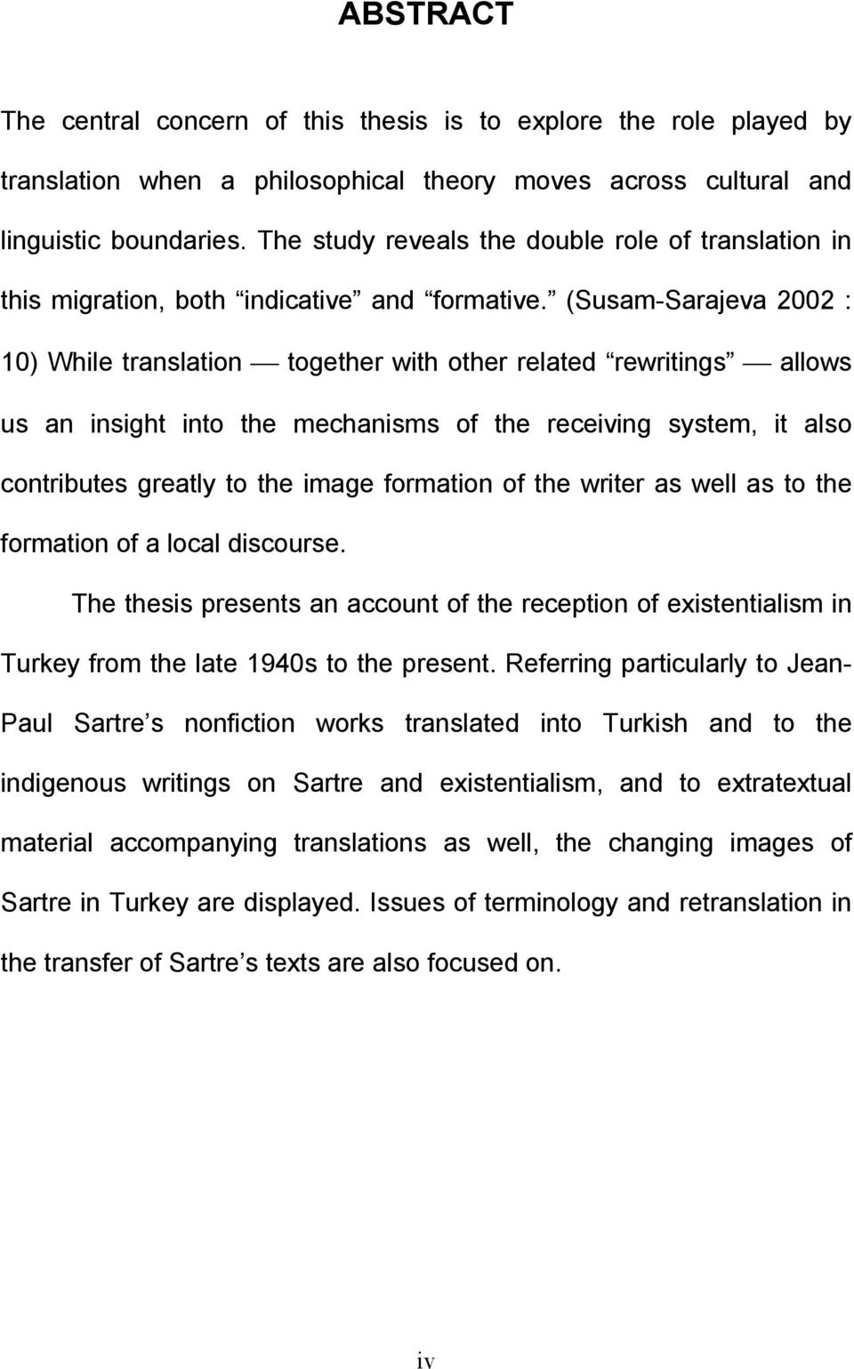 (Susam-Sarajeva 2002 : 10) While translation together with other related rewritings allows us an insight into the mechanisms of the receiving system, it also contributes greatly to the image