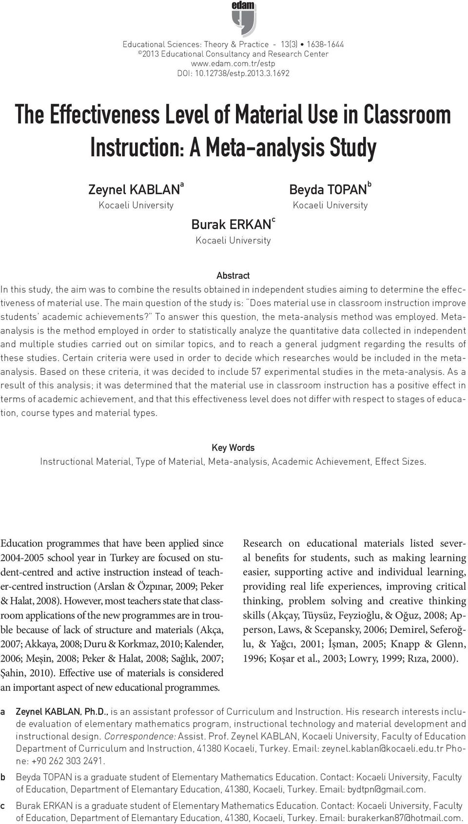 Study Zeynel KABLAN a Burak ERKAN c Beyda TOPAN b Abstract In this study, the aim was to combine the results obtained in independent studies aiming to determine the effectiveness of material use.