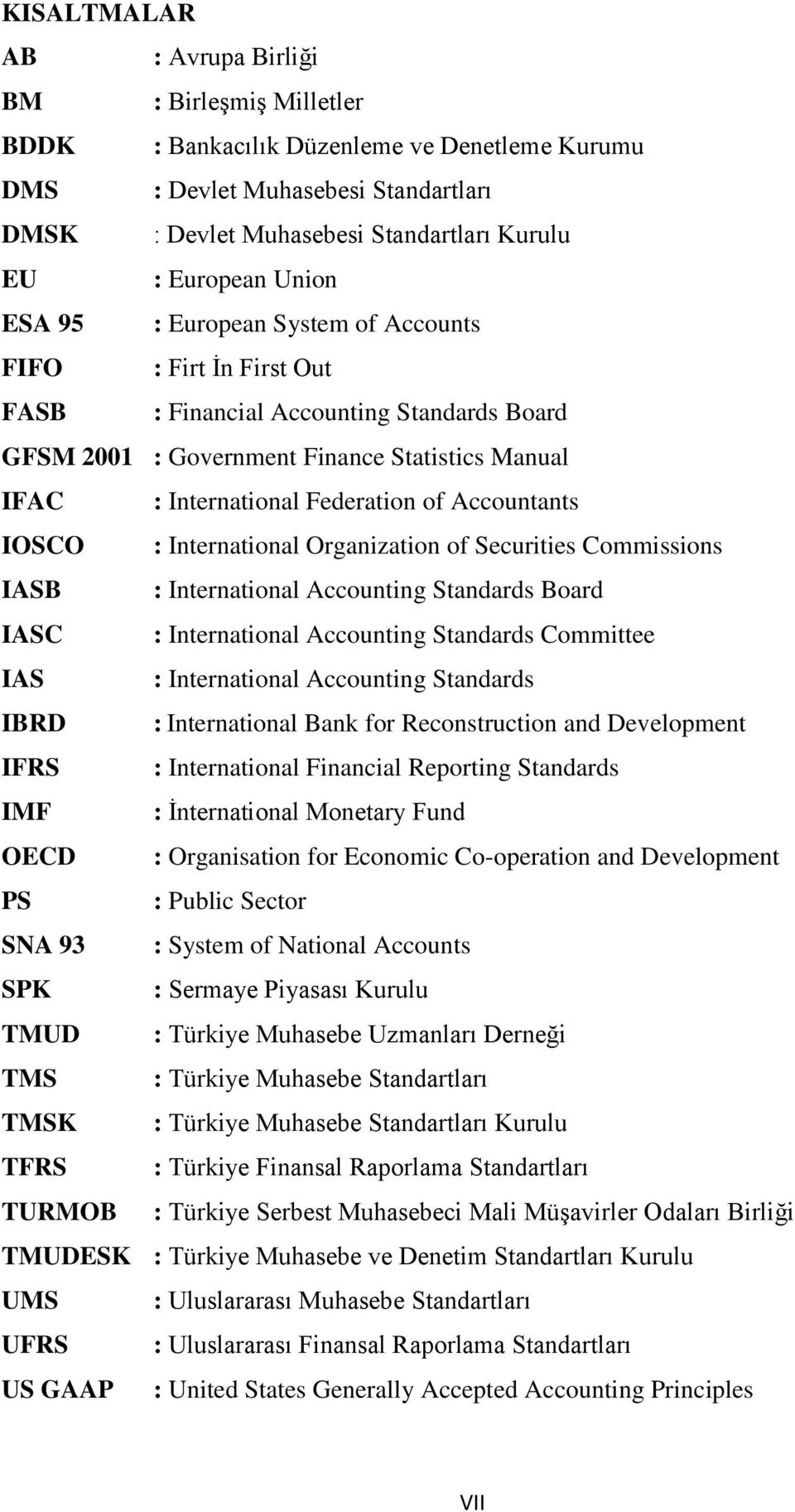 Federation of Accountants IOSCO : International Organization of Securities Commissions IASB : International Accounting Standards Board IASC : International Accounting Standards Committee IAS :