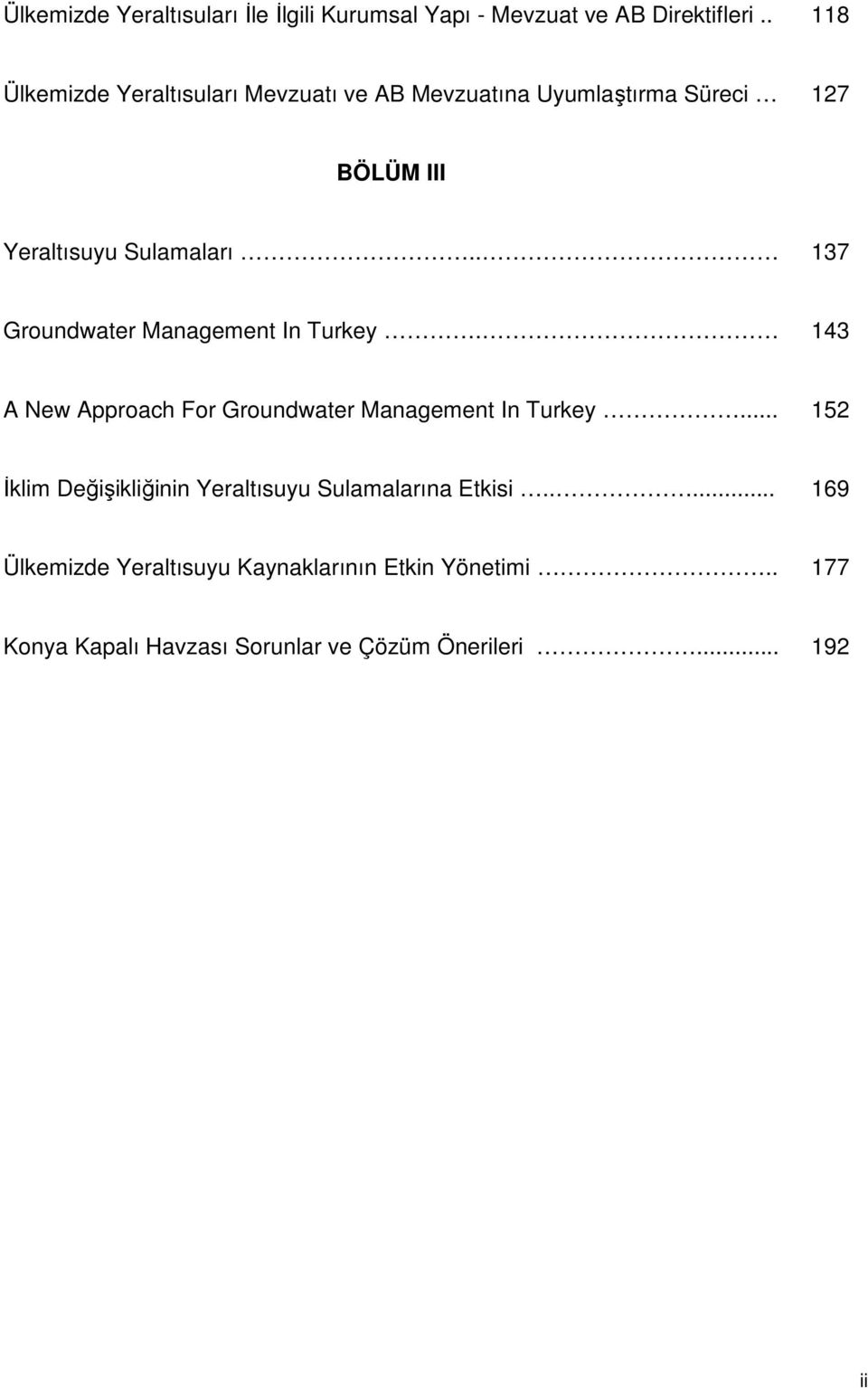 . 137 Groundwater Management In Turkey. 143 A New Approach For Groundwater Management In Turkey.