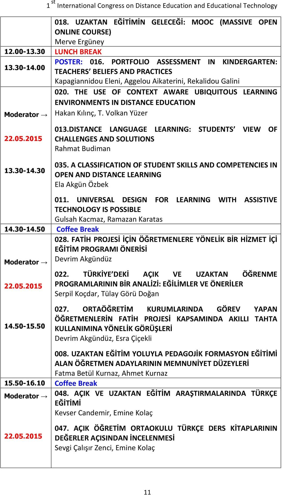 THE USE OF CONTEXT AWARE UBIQUITOUS LEARNING ENVIRONMENTS IN DISTANCE EDUCATION Hakan Kılınç, T. Volkan Yüzer 22.05.2015 13.30-14.30 013.