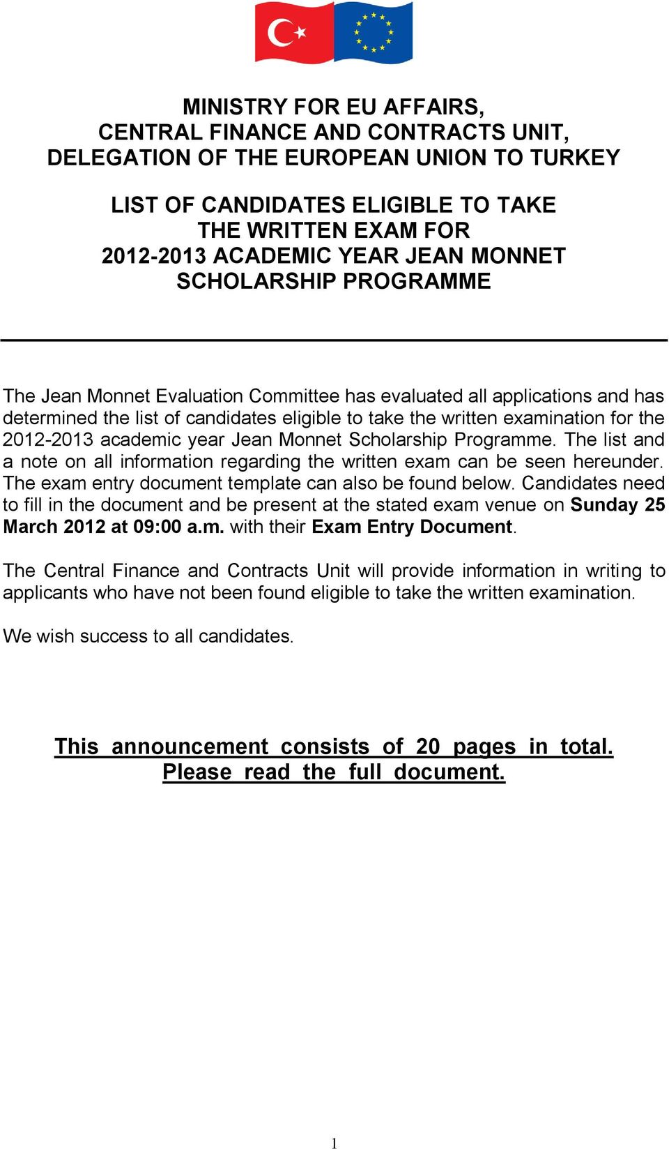 year Jean Monnet Scholarship Programme. The list and a note on all information regarding the written exam can be seen hereunder. The exam entry document template can also be found below.