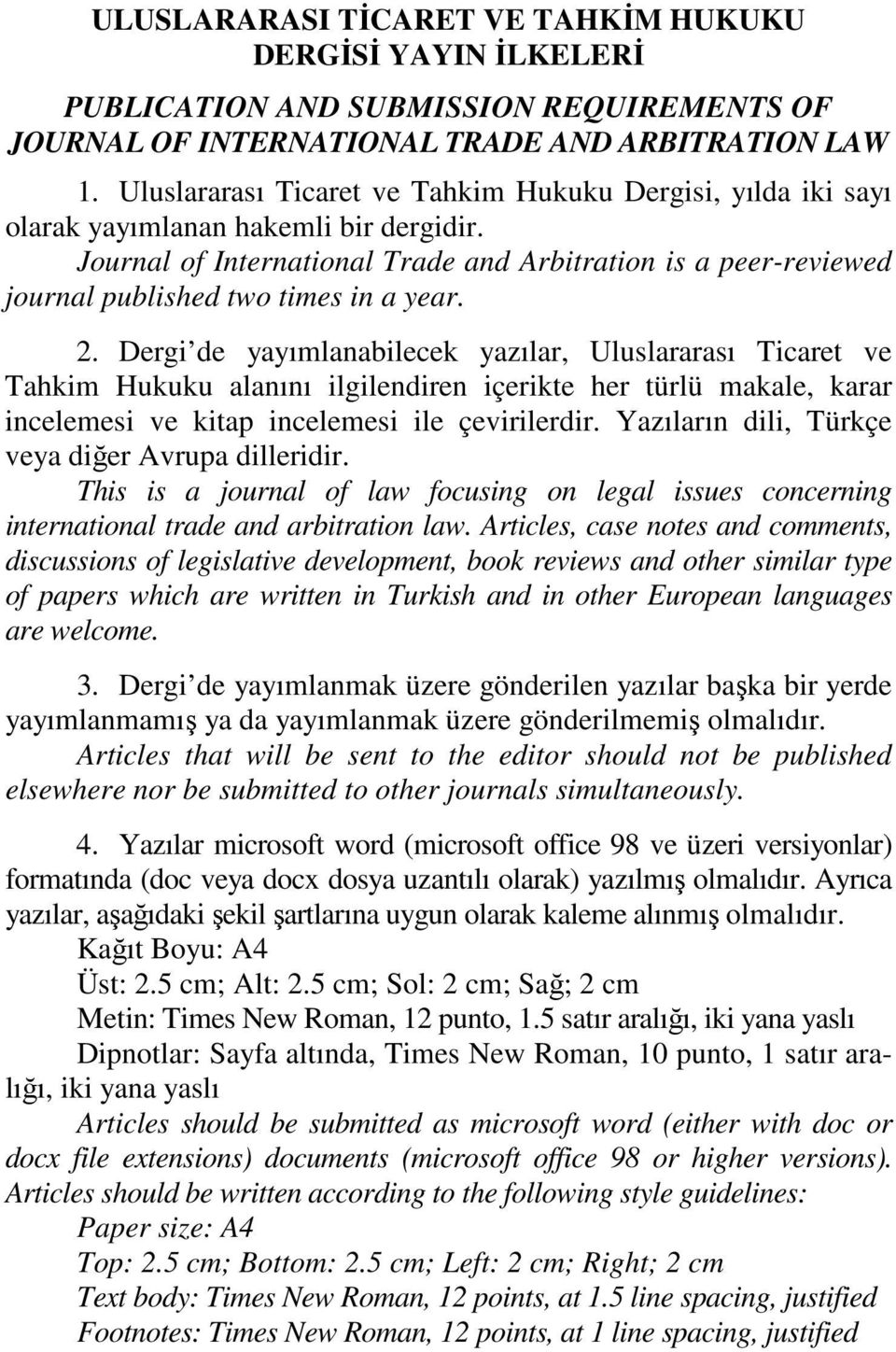 Journal of International Trade and Arbitration is a peer-reviewed journal published two times in a year. 2.