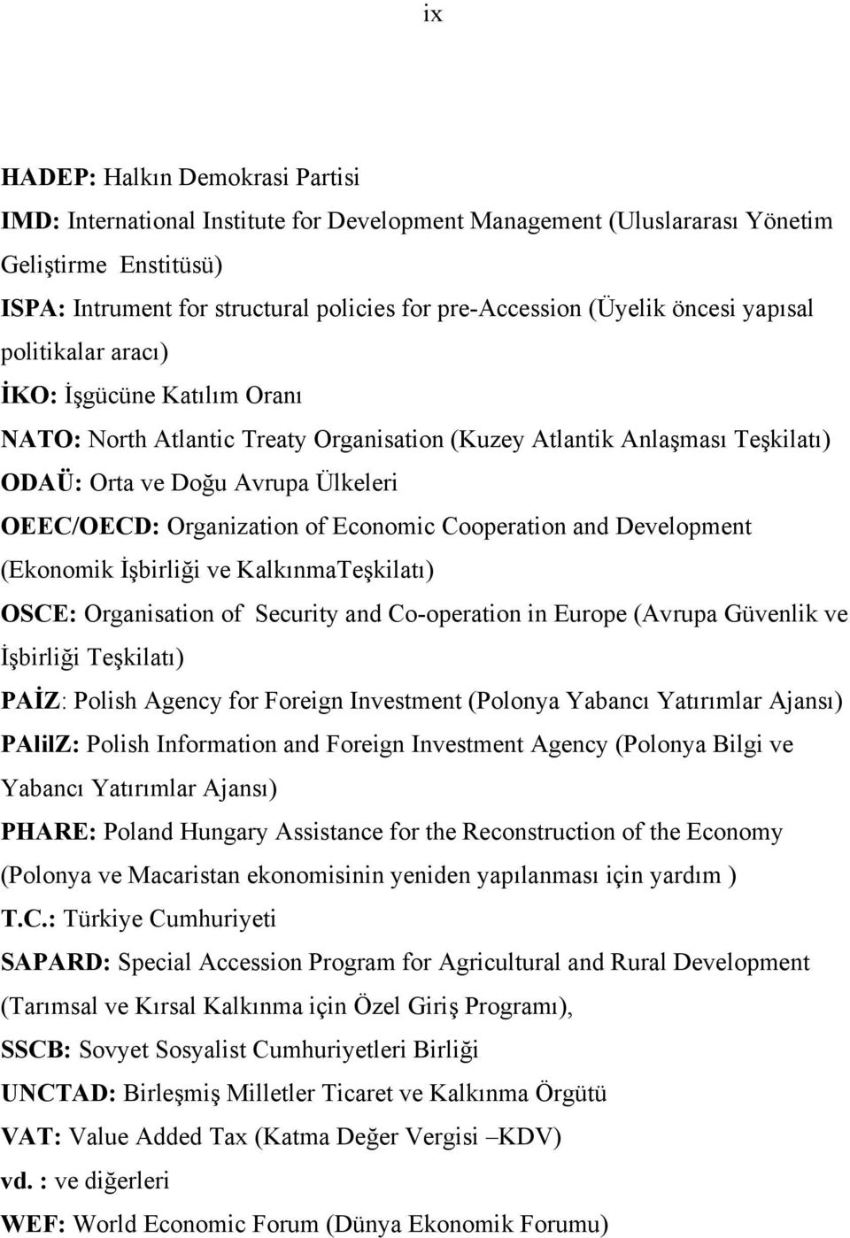 Organization of Economic Cooperation and Development (Ekonomik İşbirliği ve KalkınmaTeşkilatı) OSCE: Organisation of Security and Co-operation in Europe (Avrupa Güvenlik ve İşbirliği Teşkilatı) PAİZ: