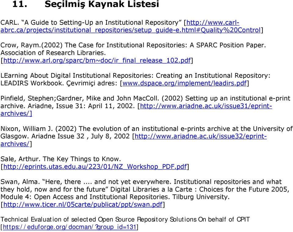 pdf] LEarning About Digital Institutional Repositories: Creating an Institutional Repository: LEADIRS Workbook. Çevrimiçi adres: [www.dspace.org/implement/leadirs.