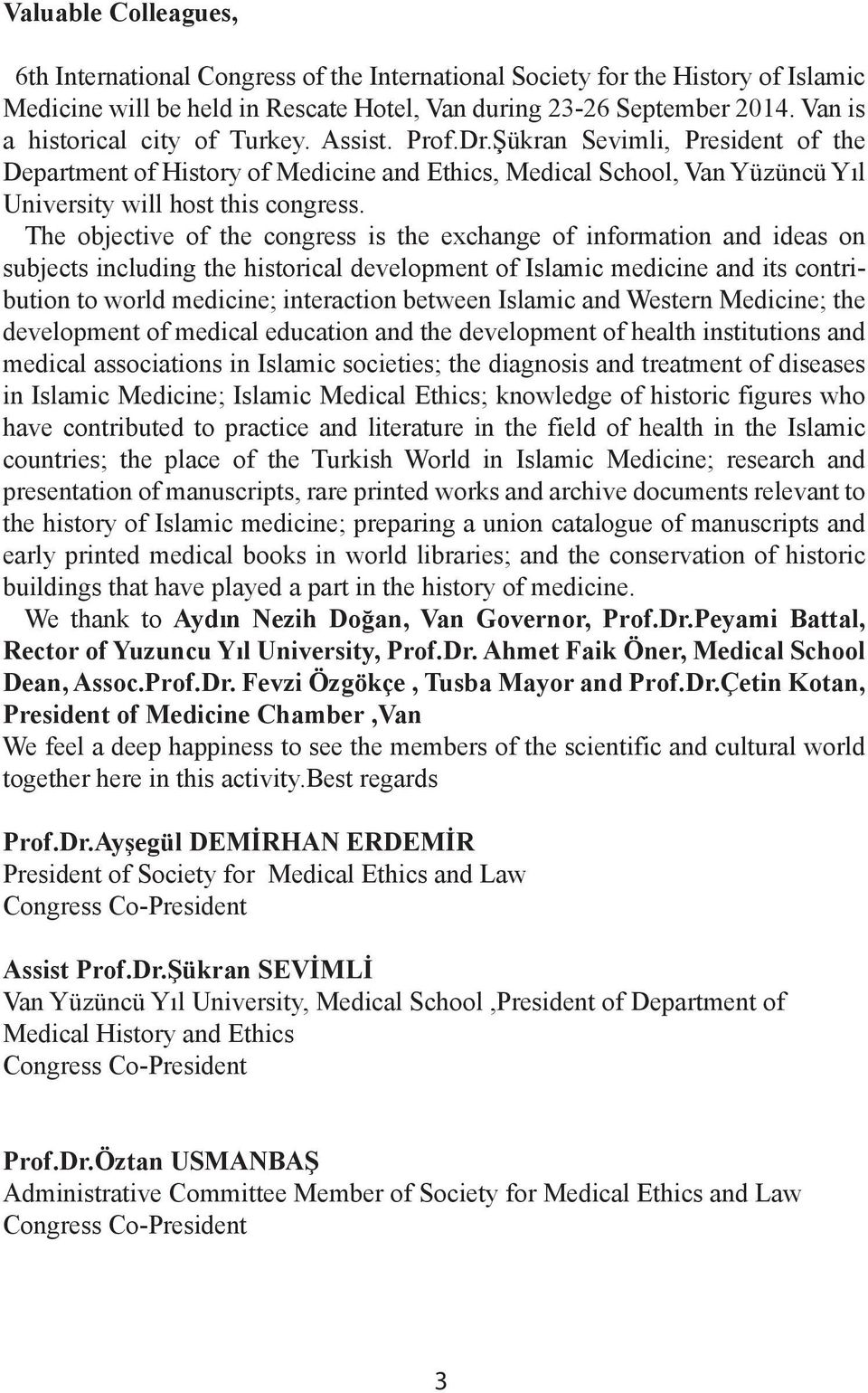 The objective of the congress is the exchange of information and ideas on subjects including the historical development of Islamic medicine and its contribution to world medicine; interaction between