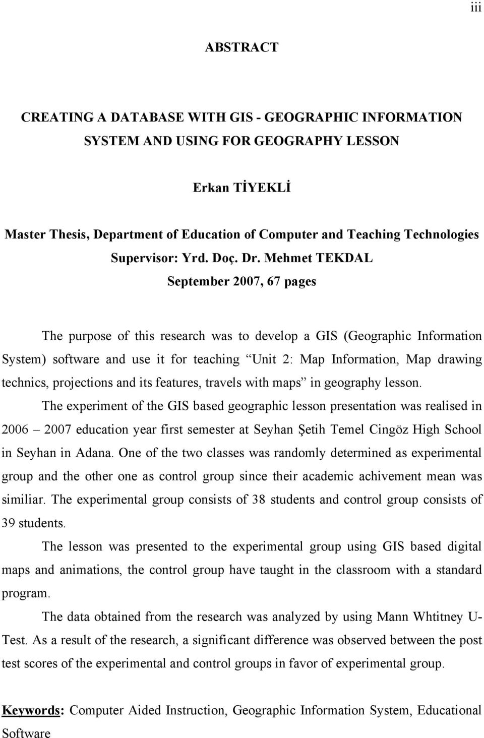 Mehmet TEKDAL September 2007, 67 pages The purpose of this research was to develop a GIS (Geographic Information System) software and use it for teaching Unit 2: Map Information, Map drawing