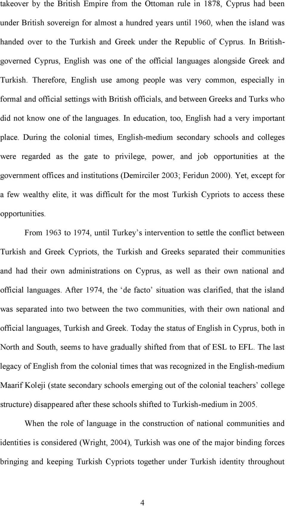 Therefore, English use among people was very common, especially in formal and official settings with British officials, and between Greeks and Turks who did not know one of the languages.