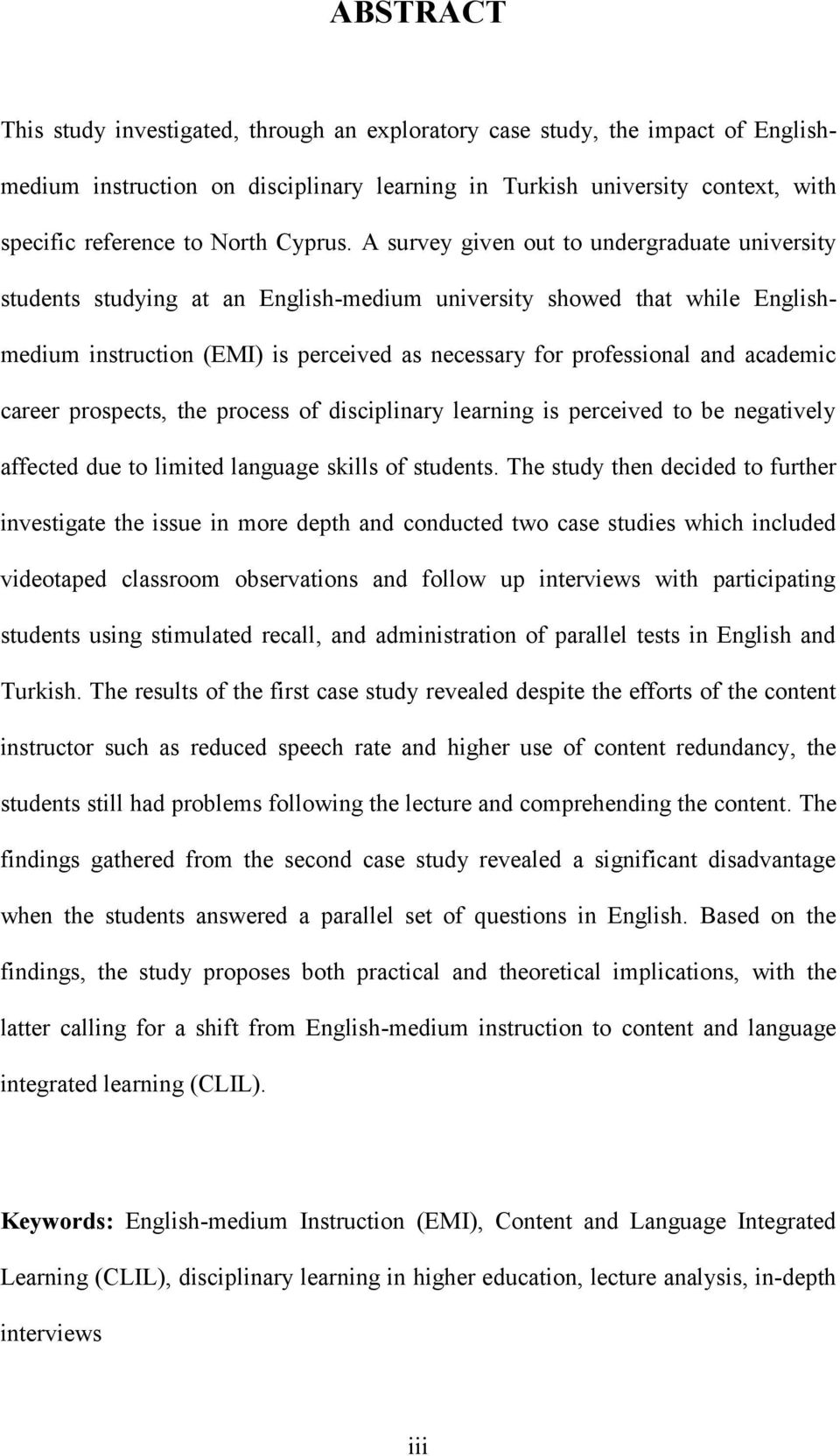 A survey given out to undergraduate university students studying at an English-medium university showed that while Englishmedium instruction (EMI) is perceived as necessary for professional and
