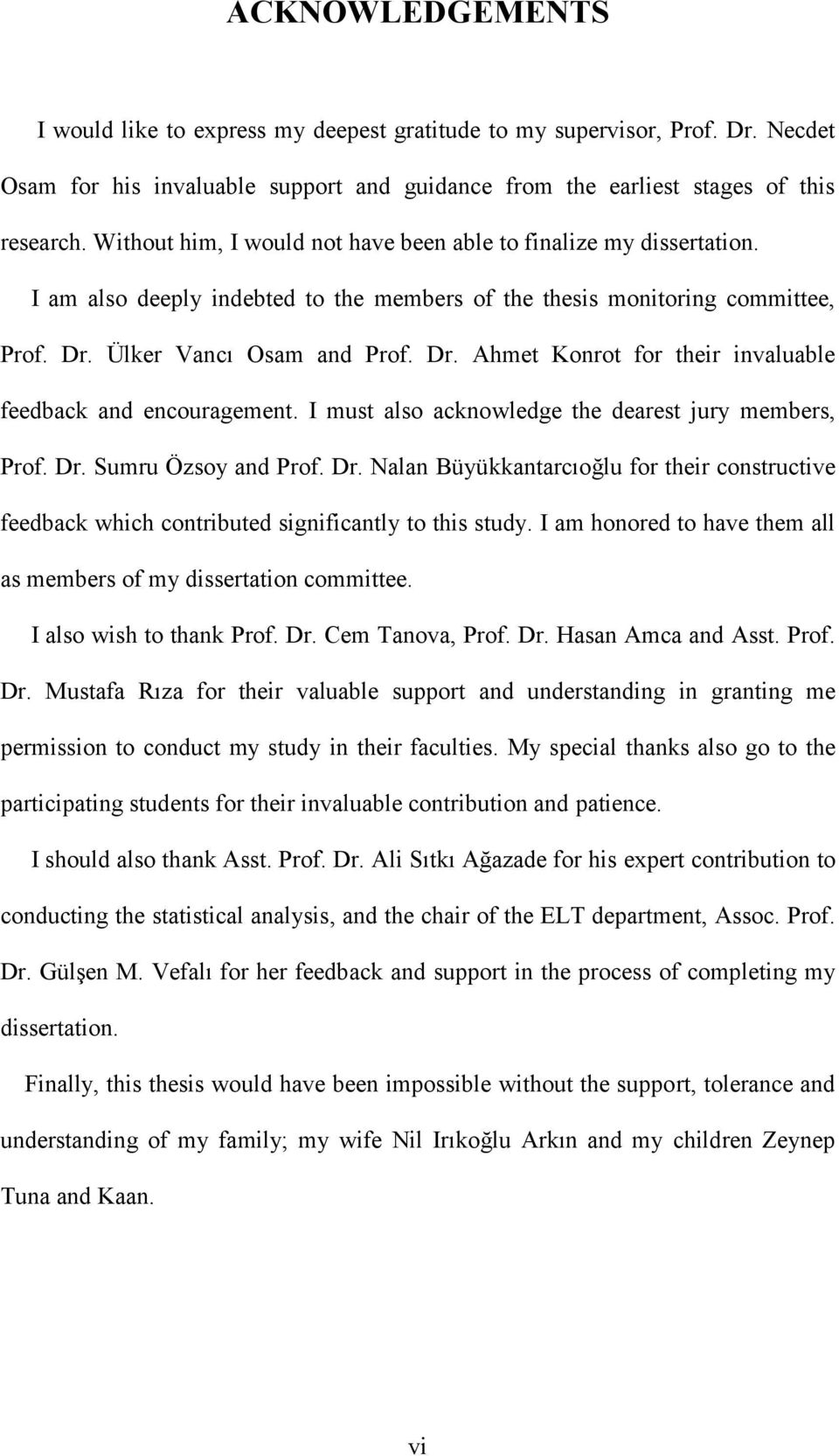 Ülker Vancı Osam and Prof. Dr. Ahmet Konrot for their invaluable feedback and encouragement. I must also acknowledge the dearest jury members, Prof. Dr. Sumru Özsoy and Prof. Dr. Nalan Büyükkantarcıoğlu for their constructive feedback which contributed significantly to this study.