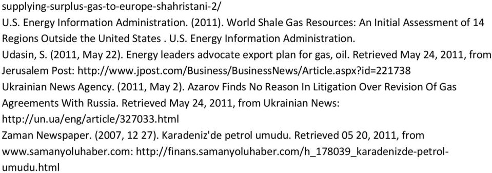 (2011, May 2). Azarov Finds No Reason In Litigation Over Revision Of Gas Agreements With Russia. Retrieved May 24, 2011, from Ukrainian News: http://un.ua/eng/article/327033.html Zaman Newspaper.